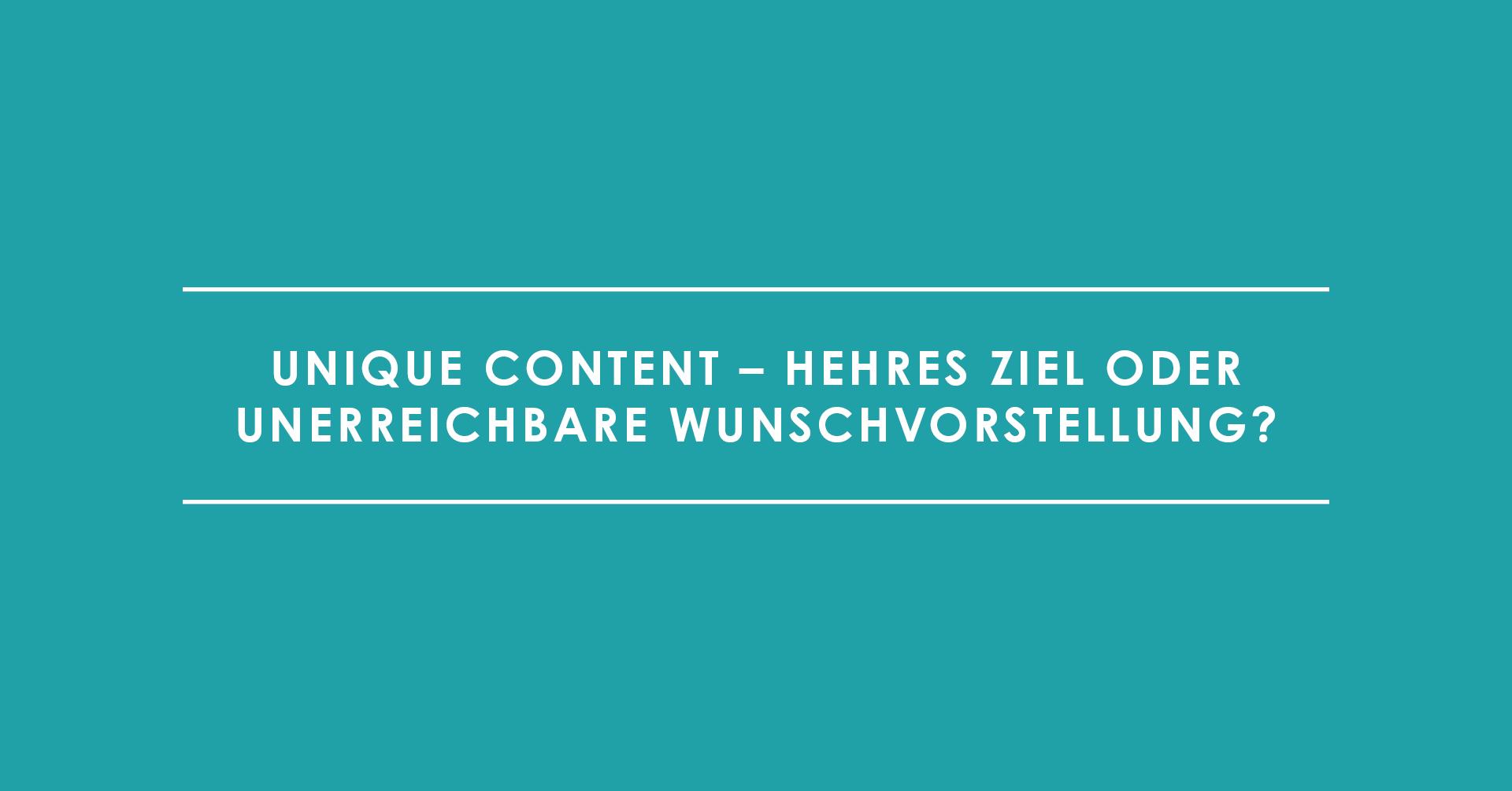 Unique Content – Hehres Ziel oder unerreichbare Wunschvorstellung?