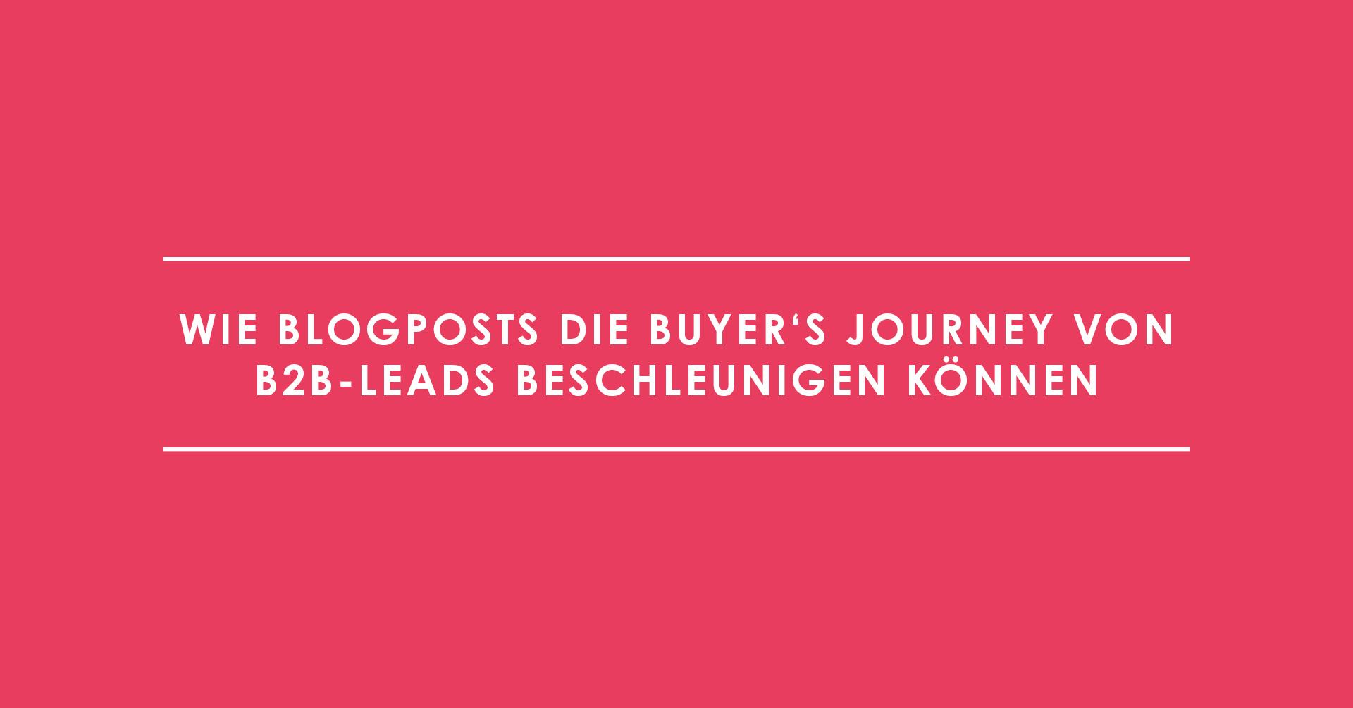 Wie Blogposts die Buyer's Journey von B2B-Leads beschleunigen können
