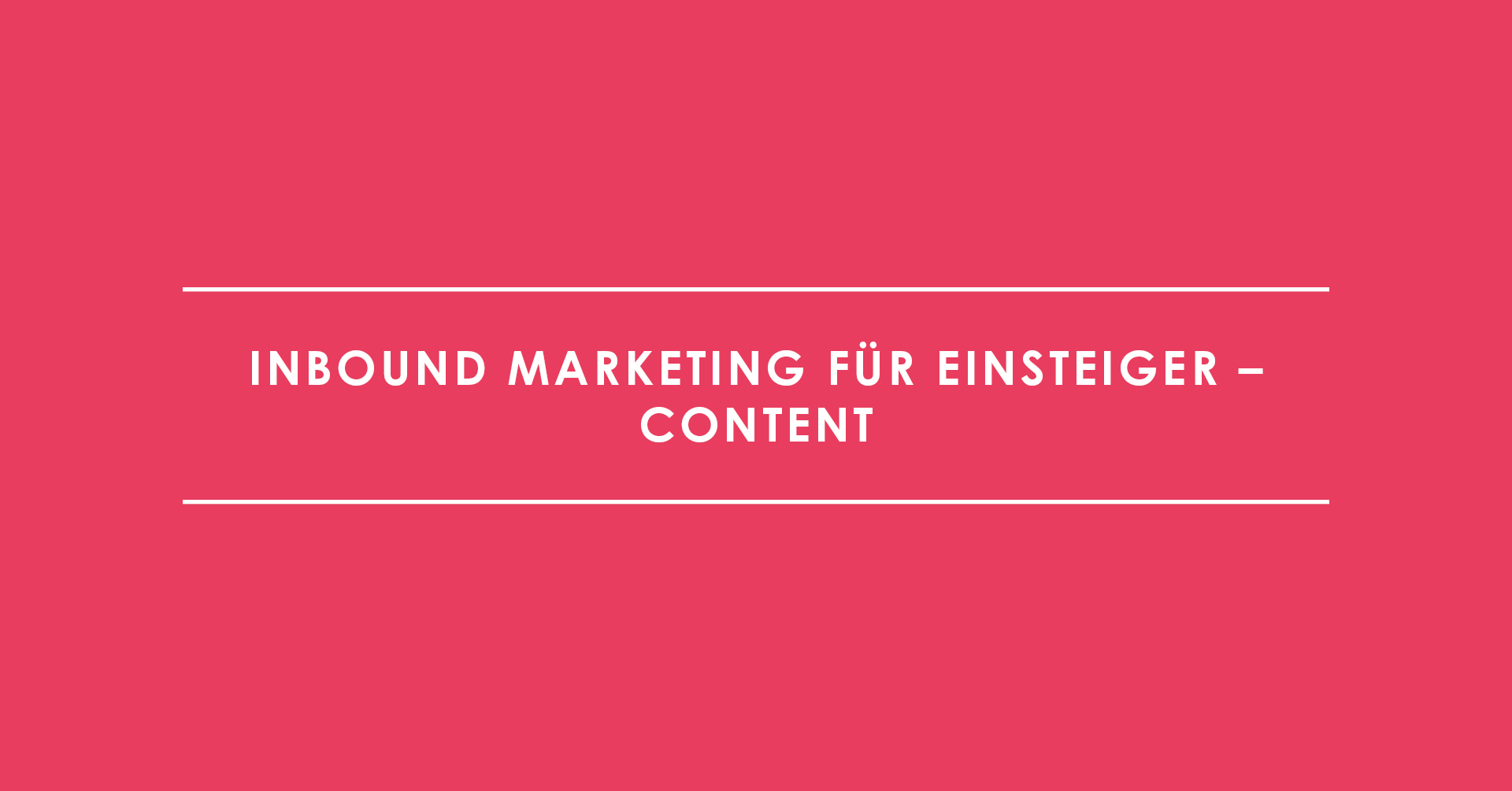 Inbound Marketing für Einsteiger – Content