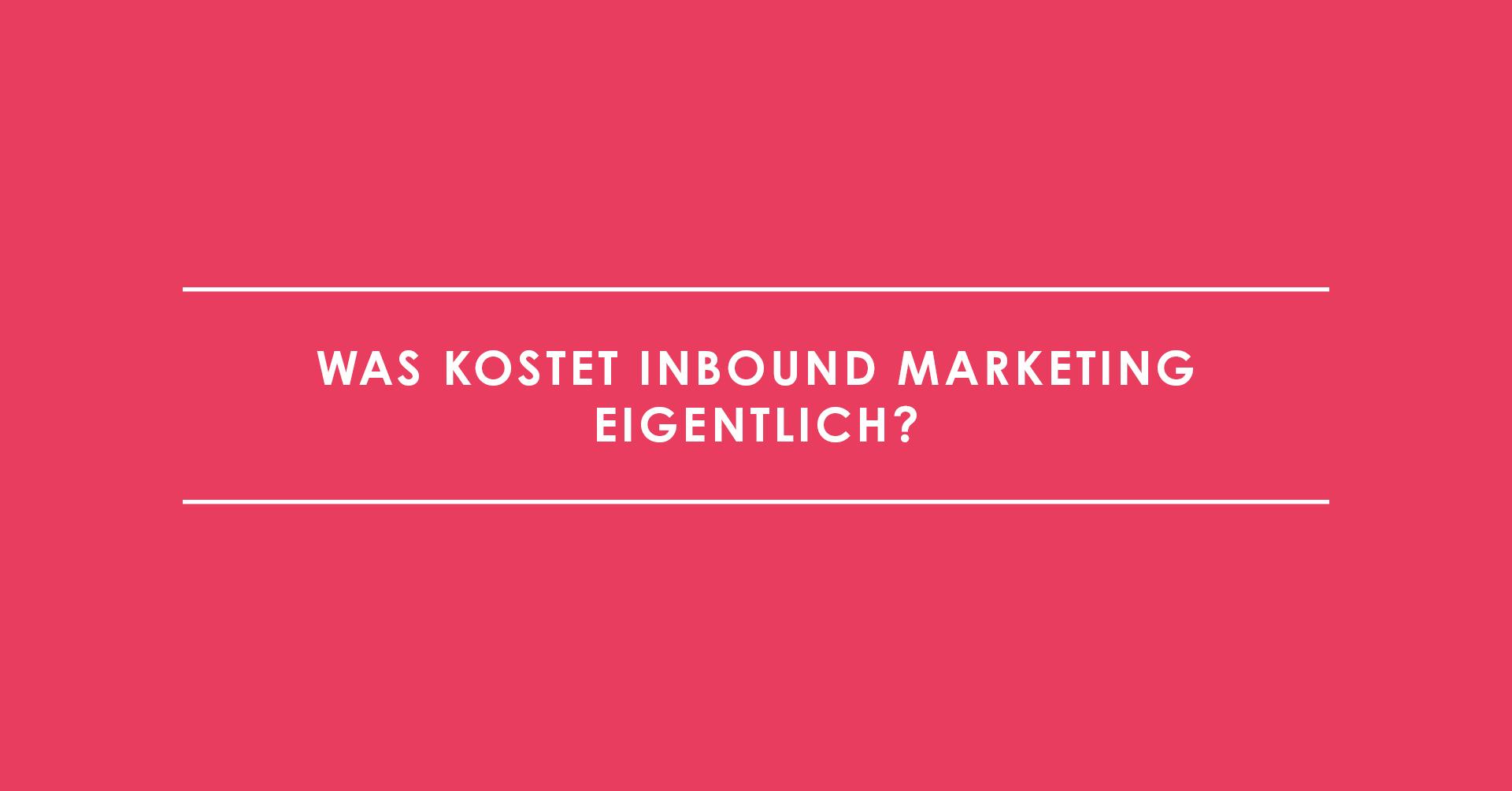 Was kostet Inbound Marketing eigentlich?