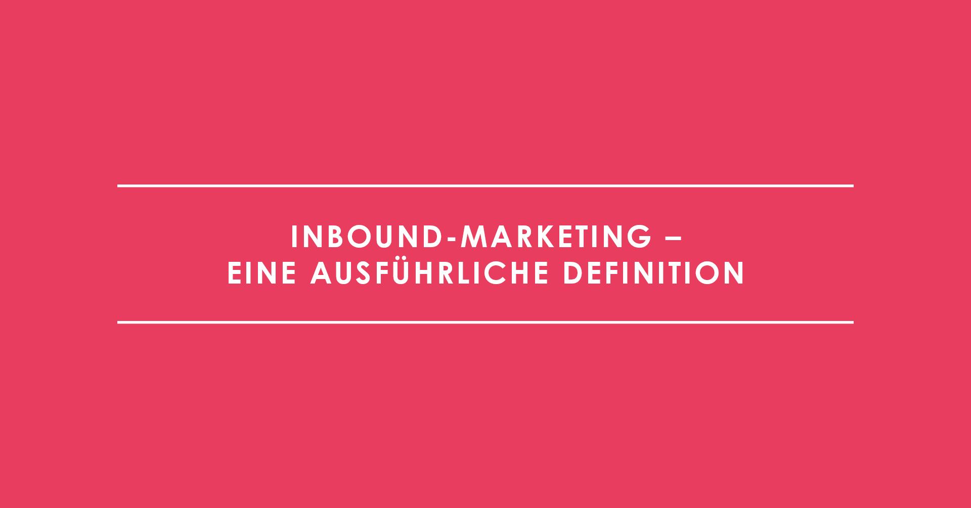 Inbound-Marketing – eine ausführliche Definition