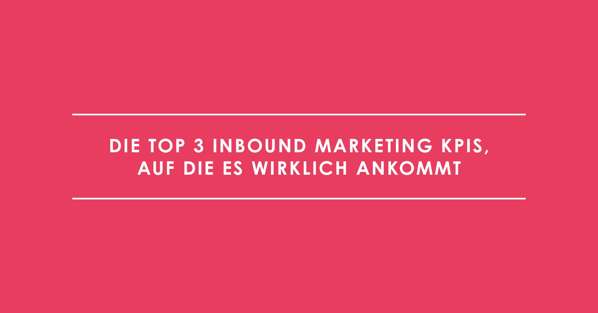 Die Top 3 Inbound Marketing KPIs, auf die es wirklich ankommt