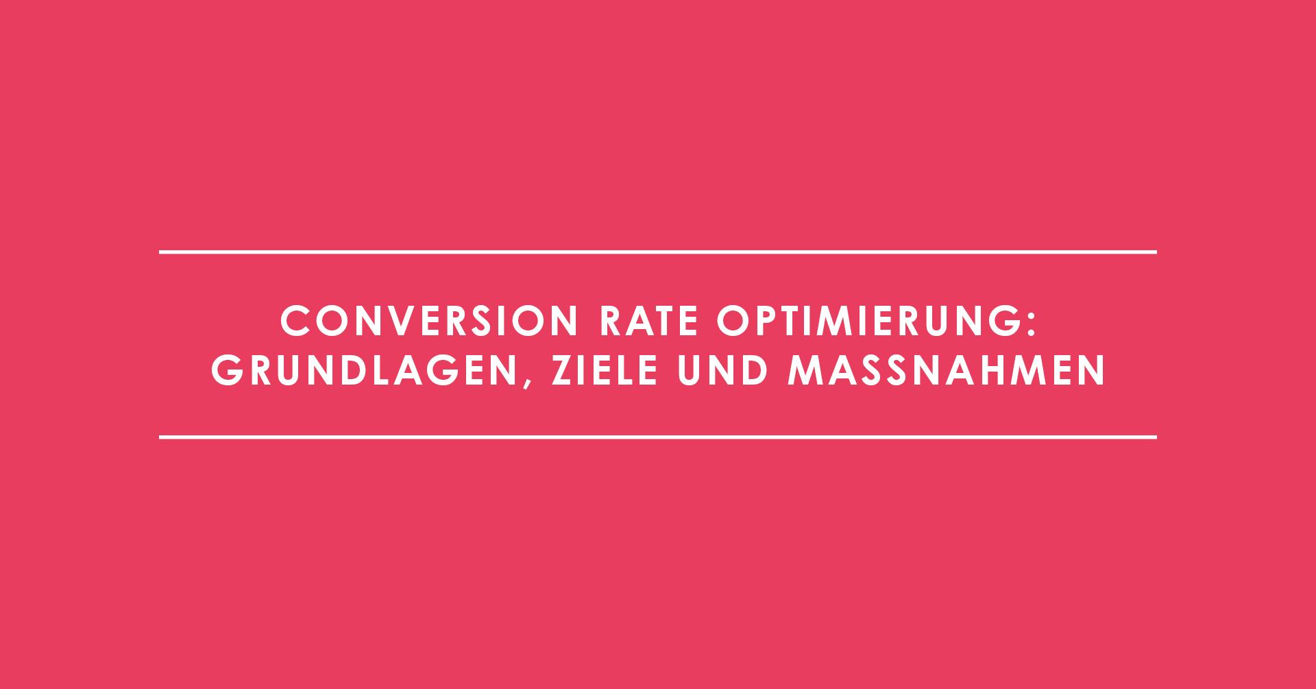 Conversion Rate Optimierung: Grundlagen, Ziele und Maßnahmen