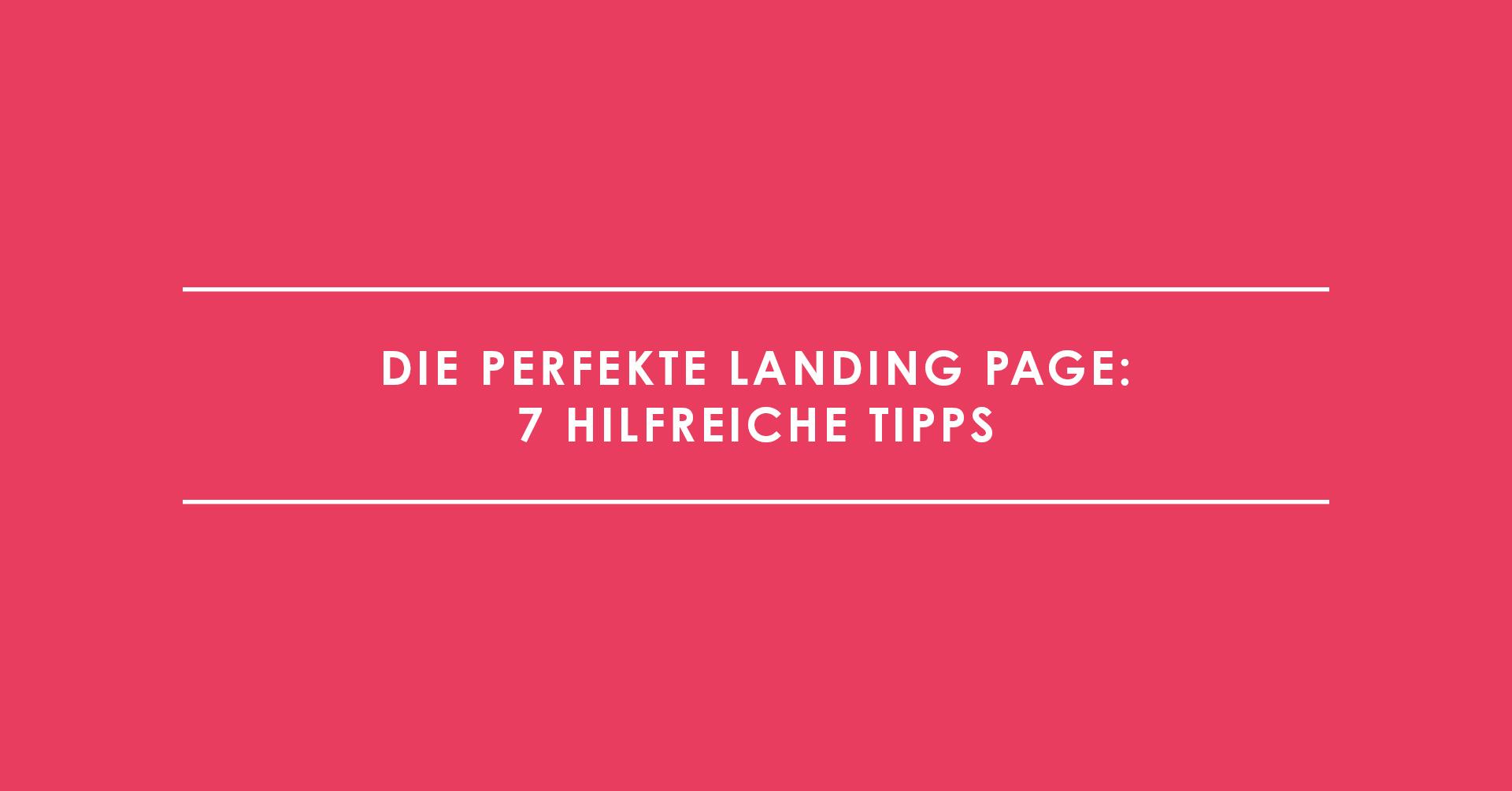 Die perfekte Landing Page: 7 hilfreiche Tipps
