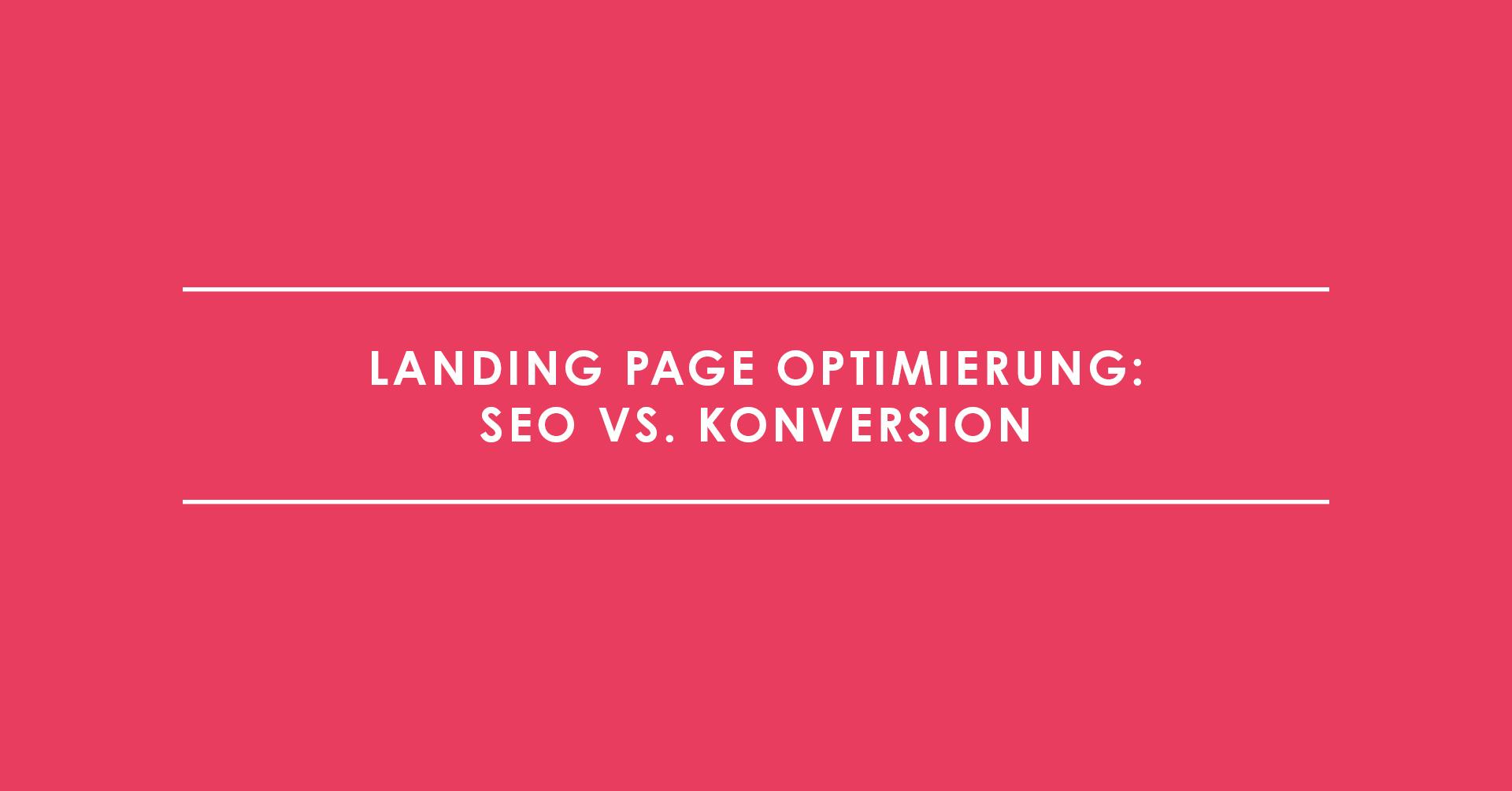 Landing Page Optimierung: SEO vs. Konversion