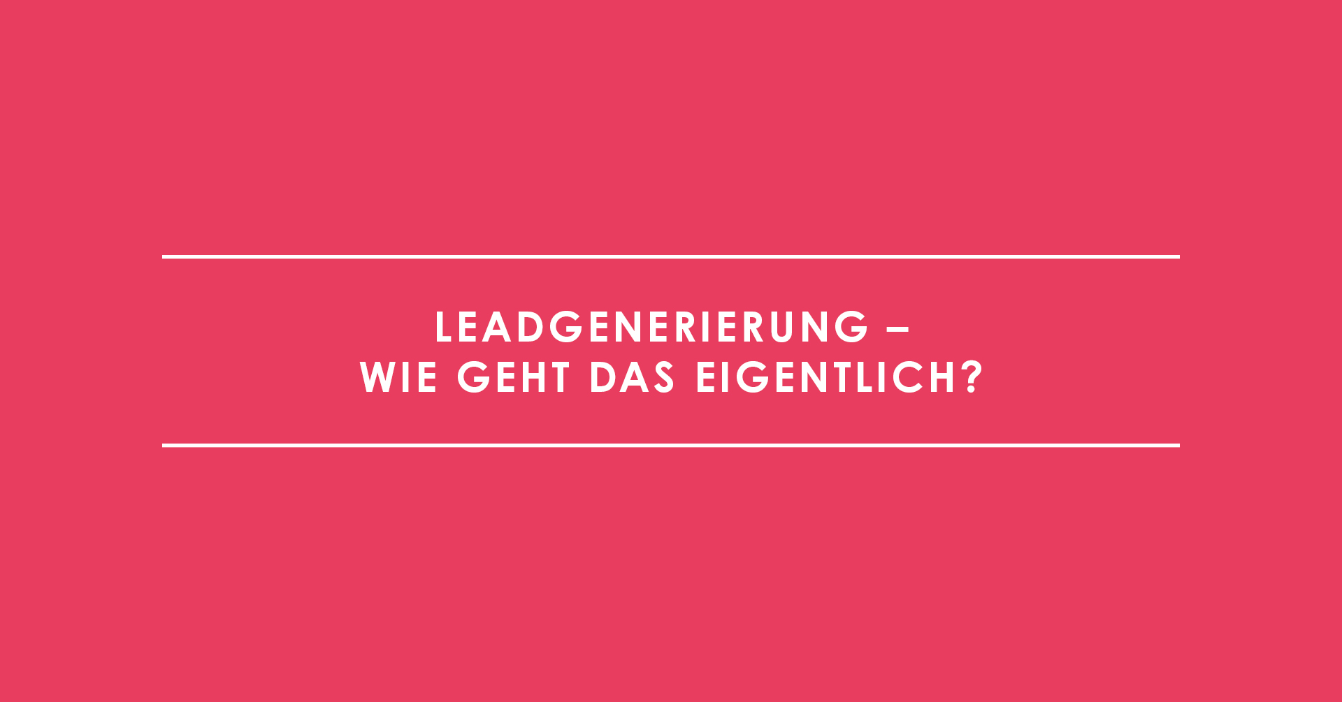 Leadgenerierung –wie geht das eigentlich?
