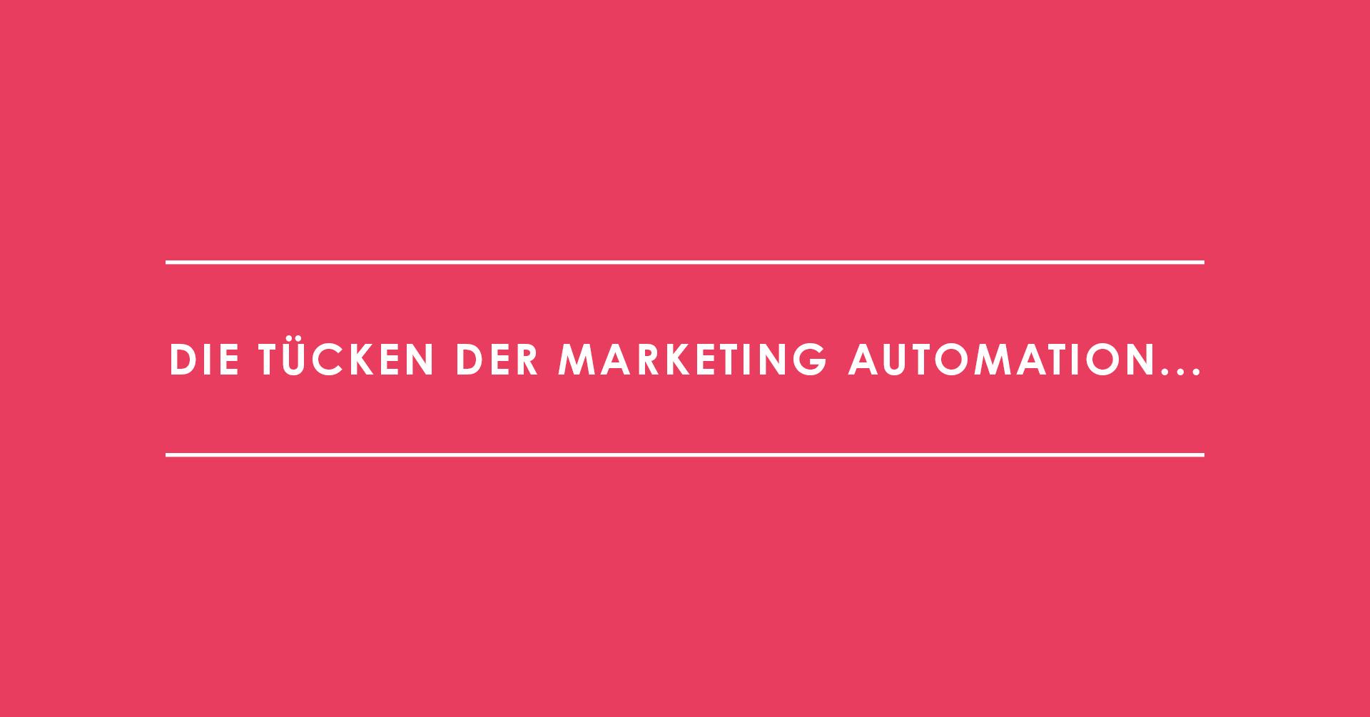 Die Tücken der Marketing Automation...