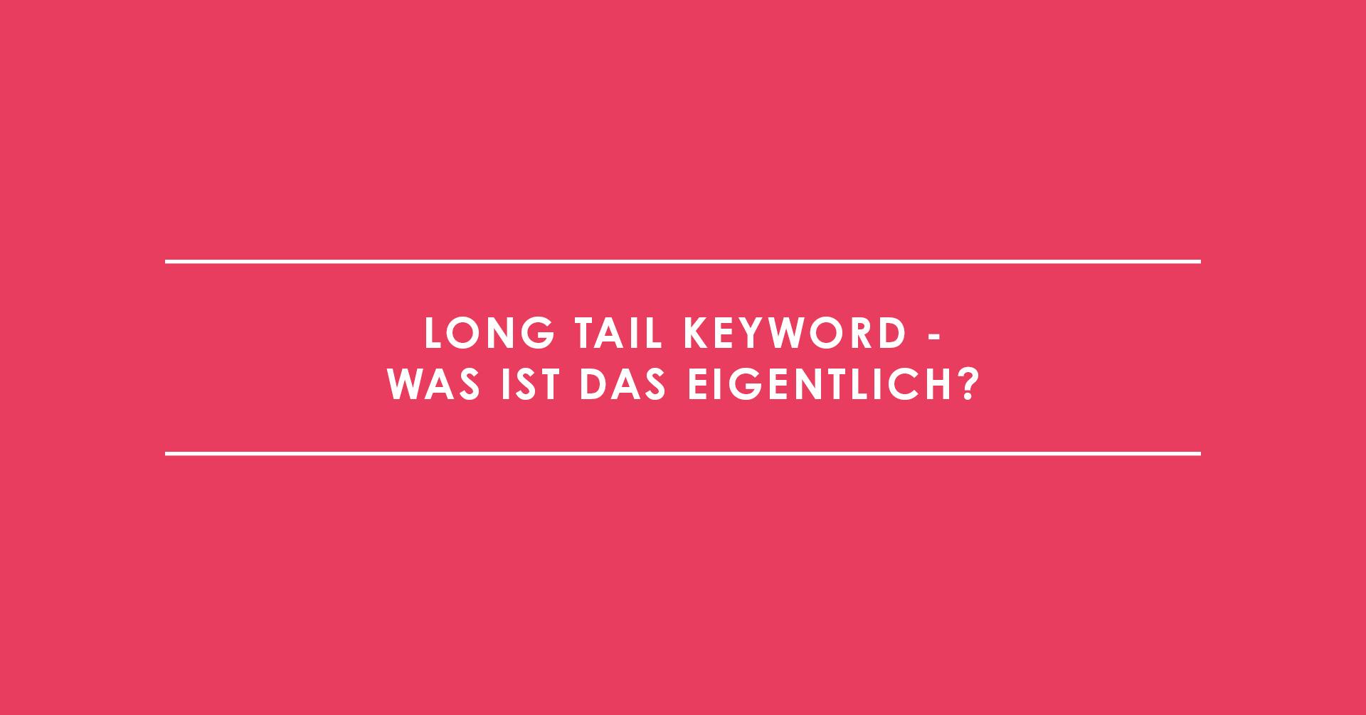 Long Tail Keyword - was ist das eigentlich?