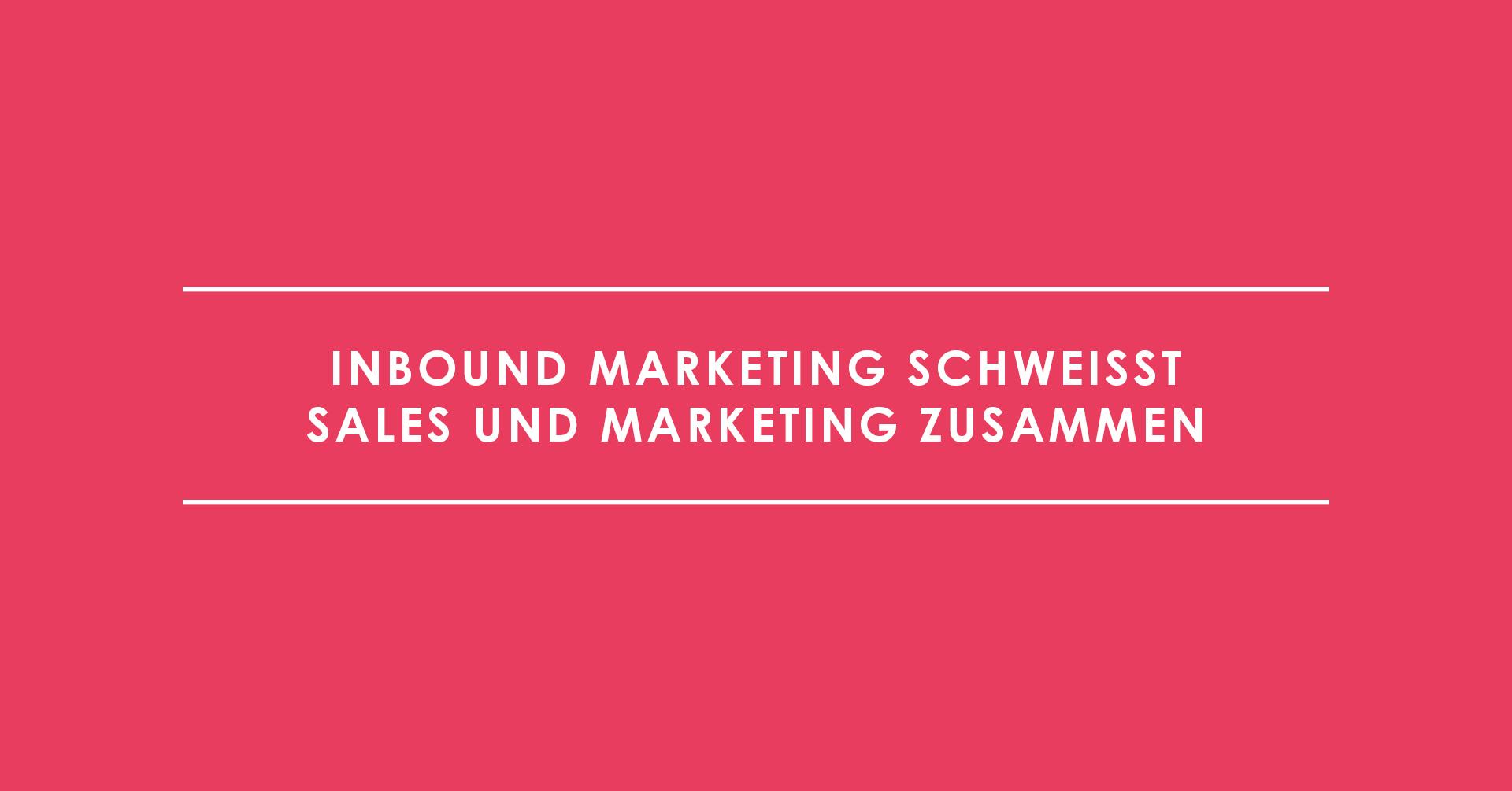 Inbound Marketing schweißt Sales und Marketing zusammen