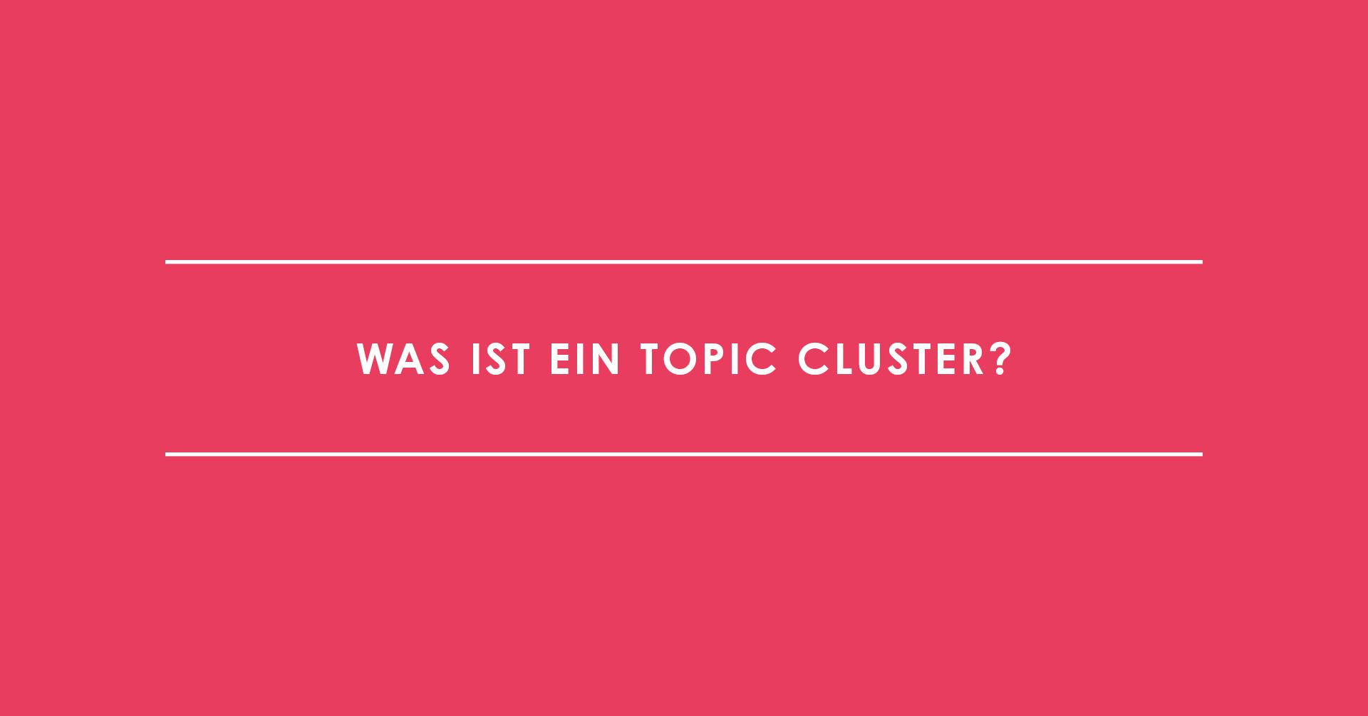 Was ist ein Topic Cluster?