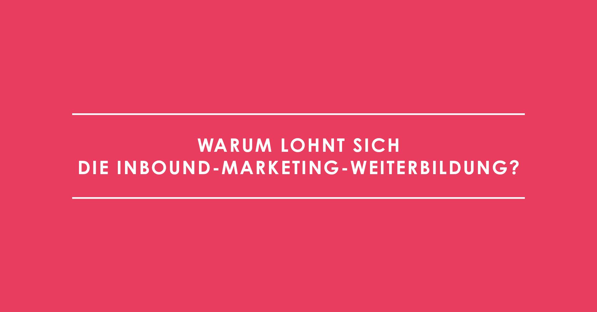 Warum lohnt sich die Inbound-Marketing-Weiterbildung? Ein Interview mit Gregor Hufenreuter