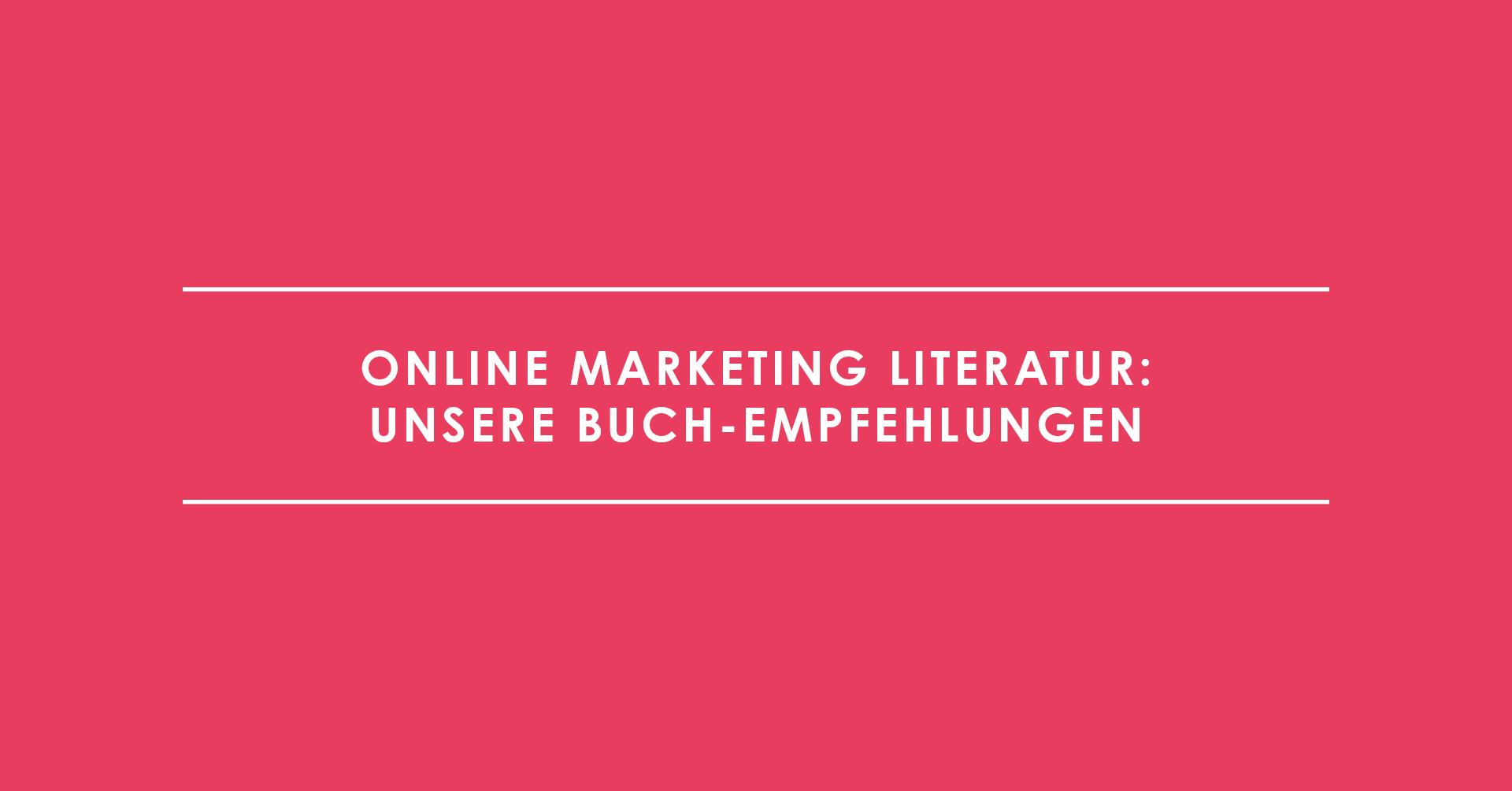 Online Marketing Literatur: Unsere Buch-Empfehlungen
