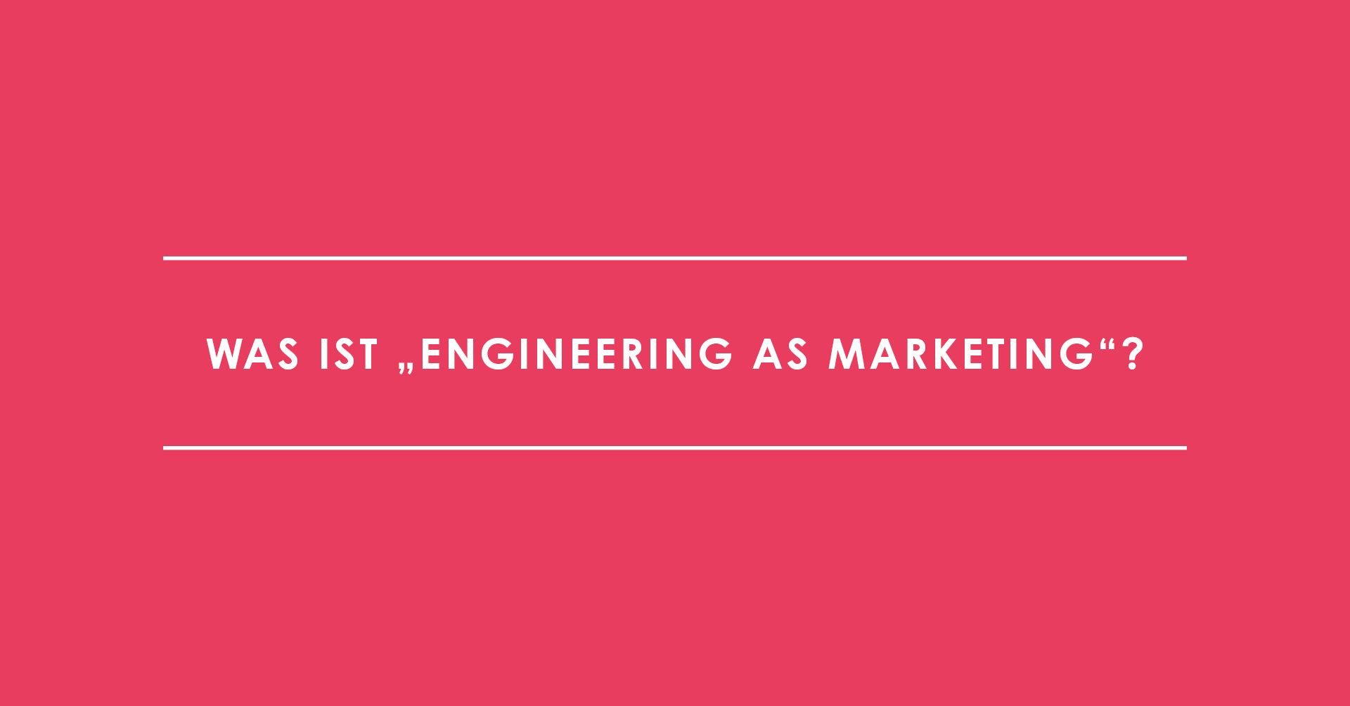 "Was ist ""Engineering as Marketing""?"