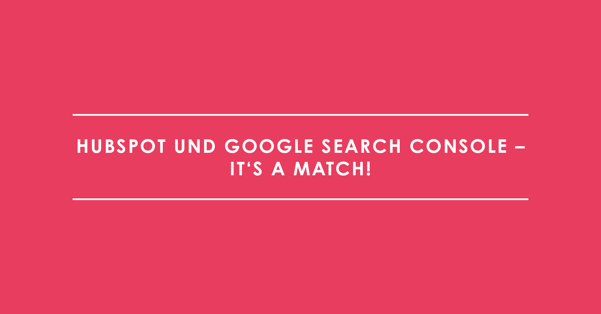 HubSpot und Google Search Console – It's a match!