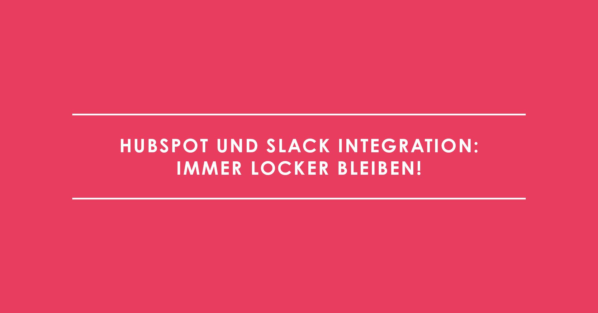 HubSpot und Slack Integration: immer locker bleiben!