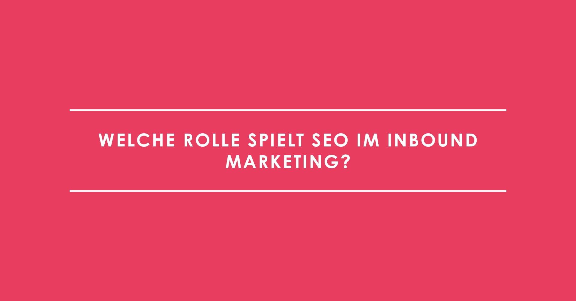 Welche Rolle spielt SEO im Inbound Marketing?