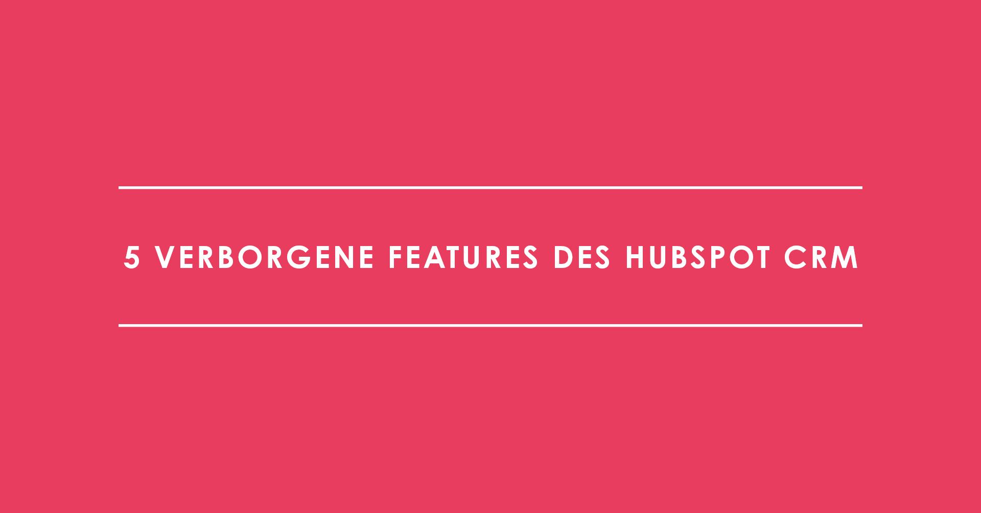 5 verborgene Features des HubSpot CRM