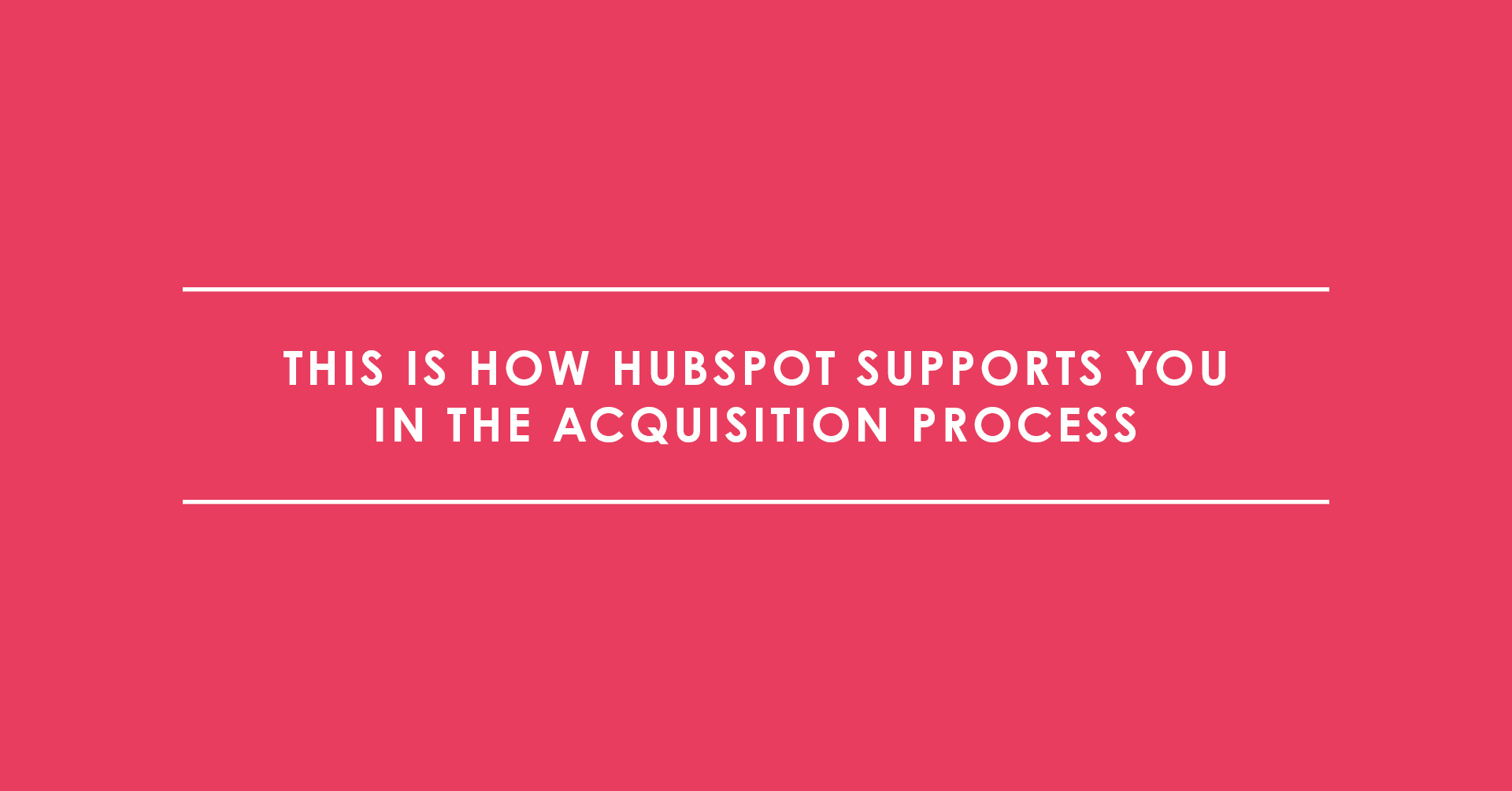 This is how HubSpot supports you in the acquisition process