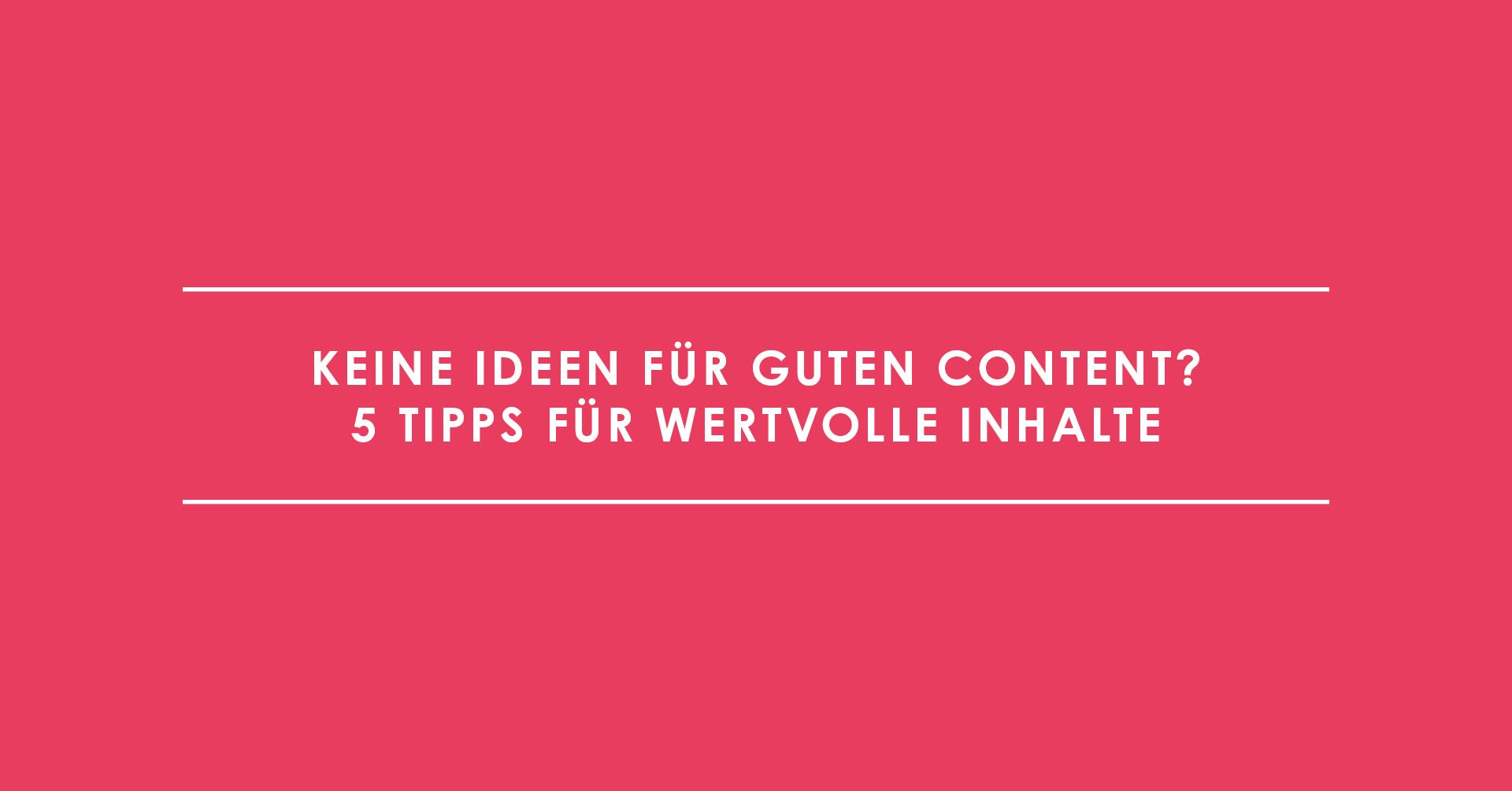 Keine Ideen für guten Content? 5 Tipps für wertvolle Inhalte