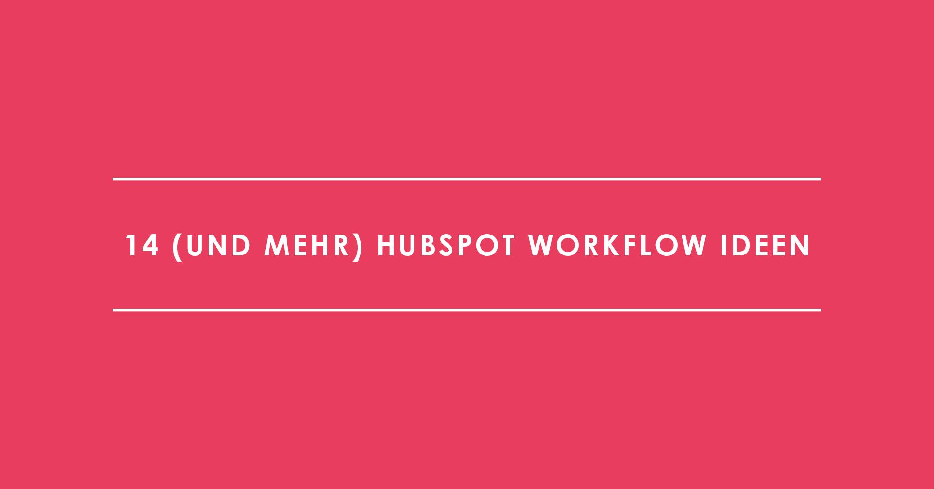 14 (und mehr) HubSpot Workflow Ideen