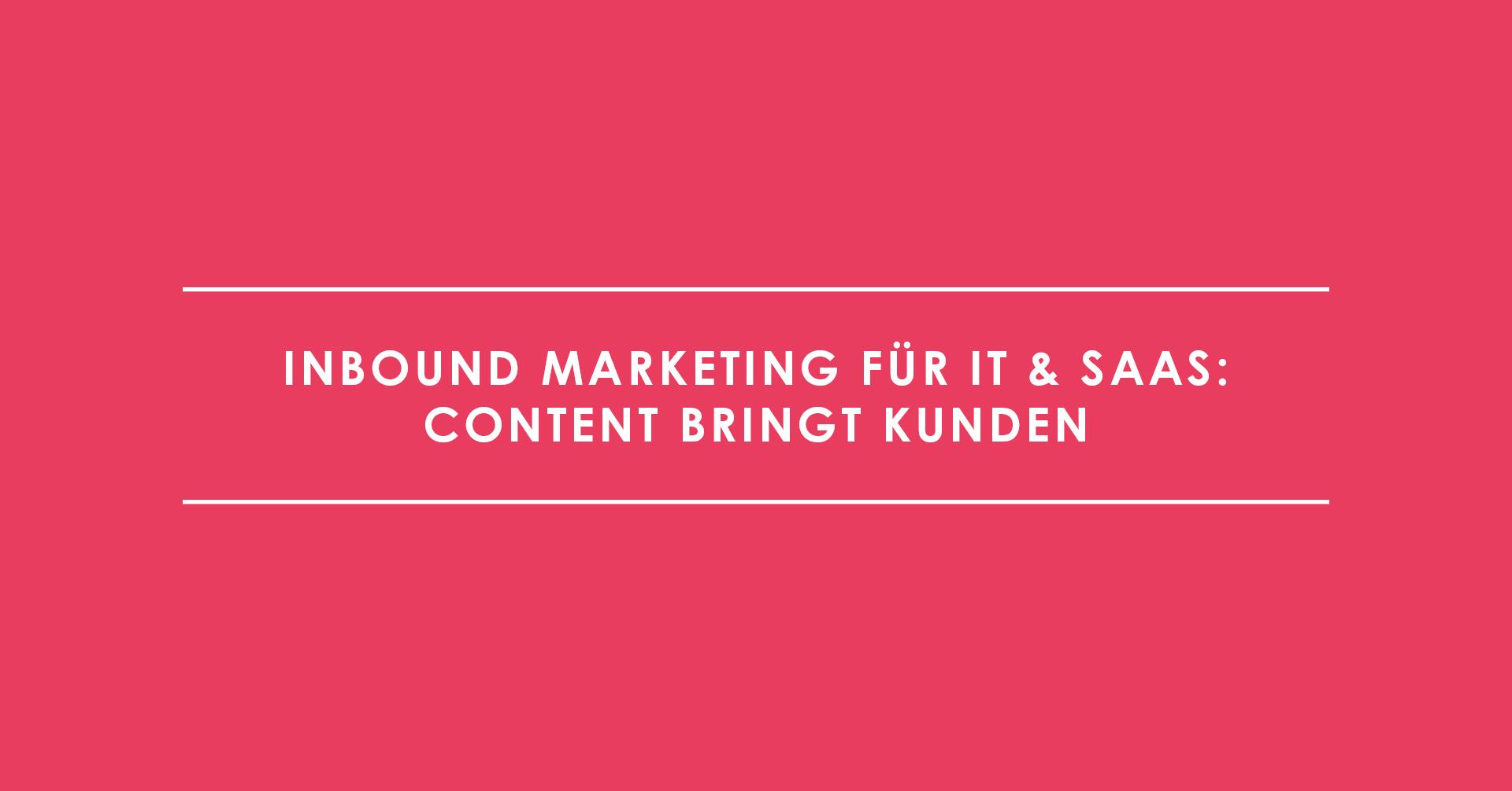 Inbound Marketing für IT & SaaS: Content bringt Kunden