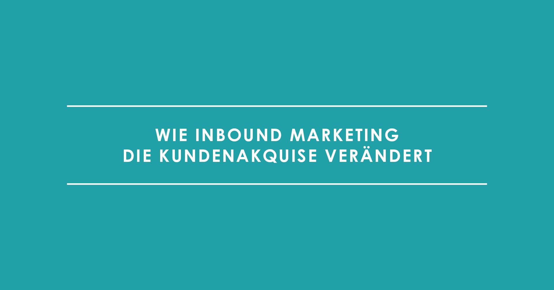 Wie Inbound Marketing die Kundenakquise verändert