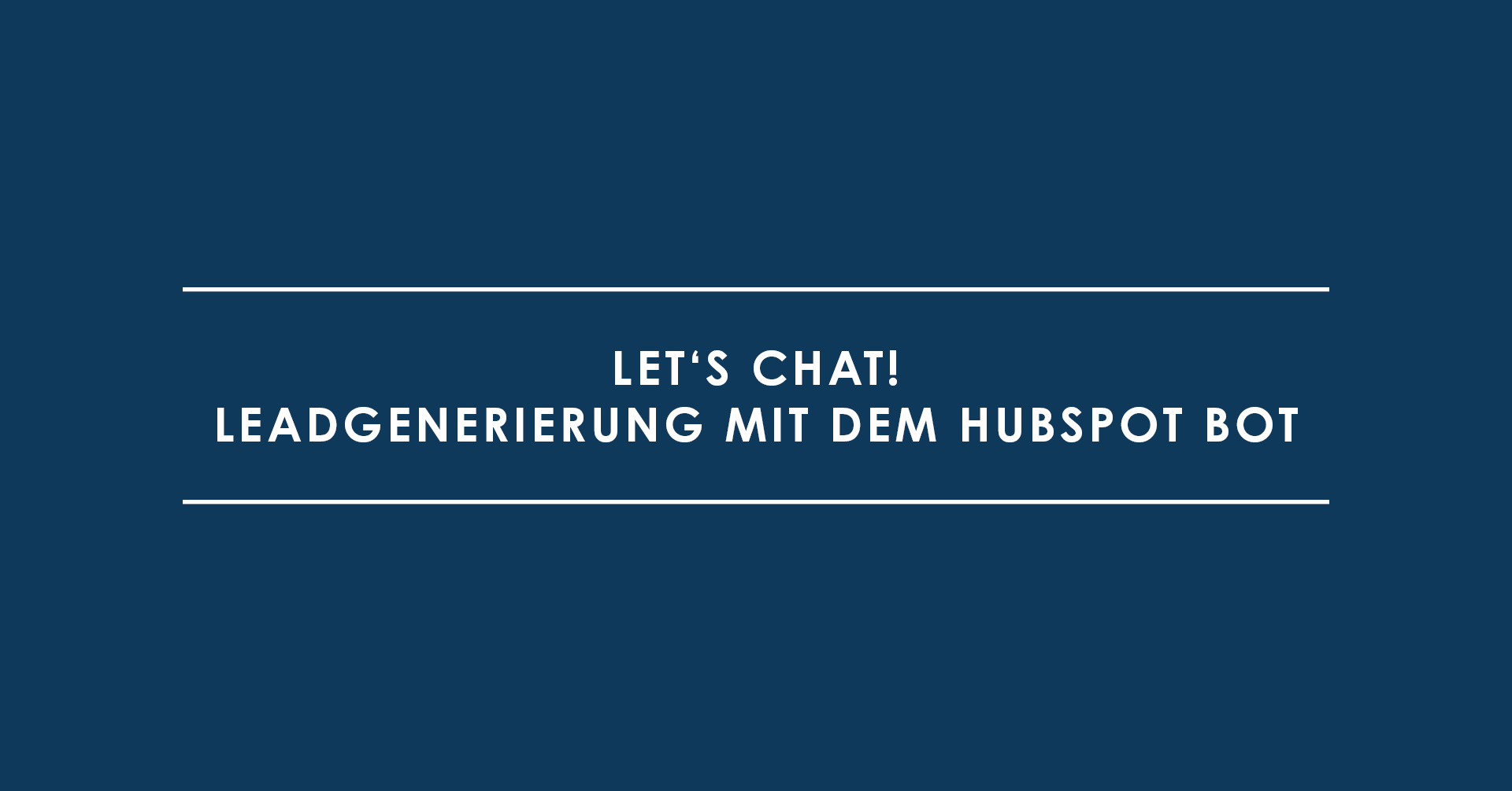 Let's Chat! Leadgenerierung mit dem HubSpot Bot