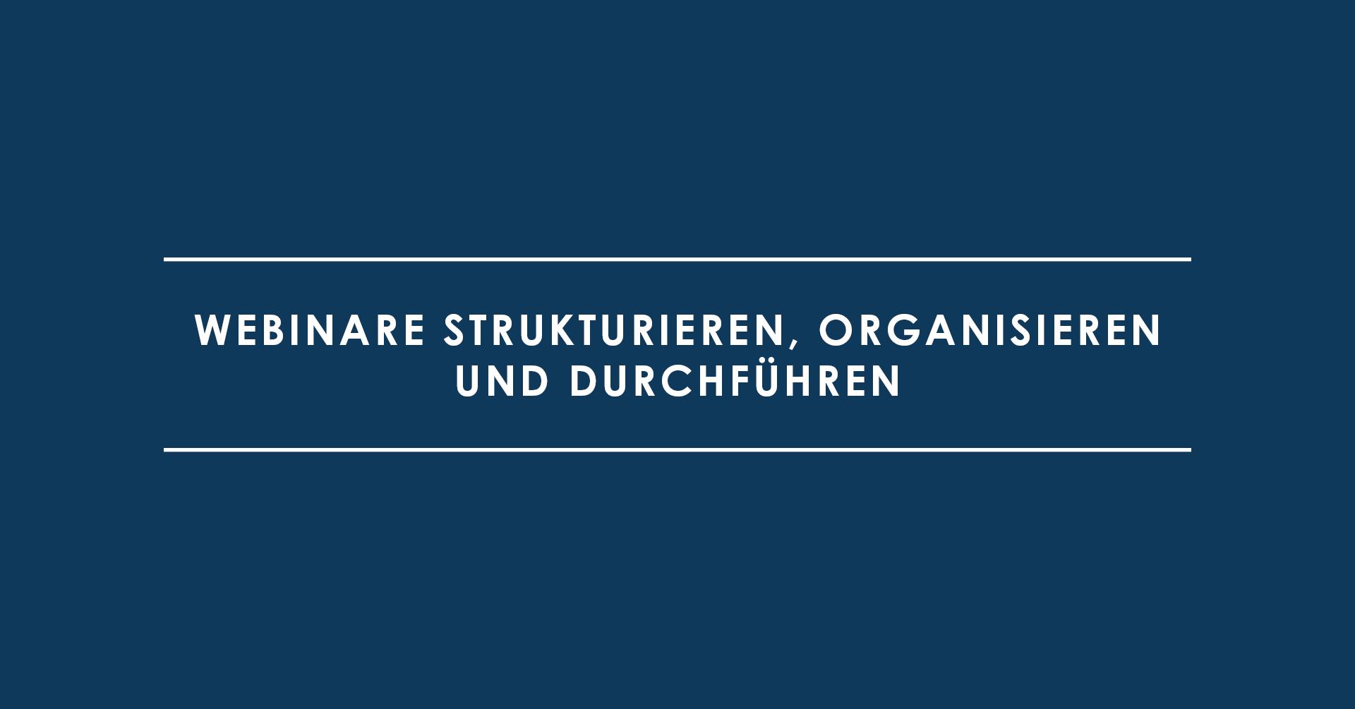 Webinare strukturieren, organisieren und durchführen