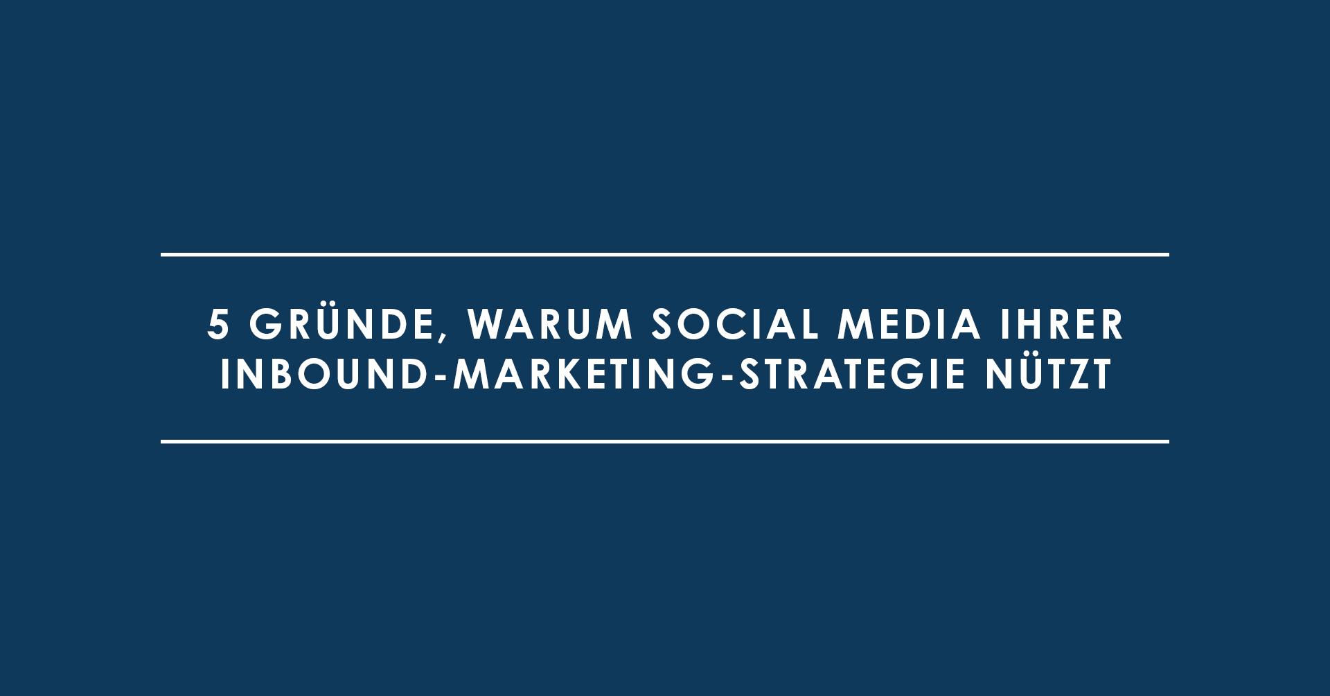 5 Gründe, warum Social Media Ihrer Inbound-Marketing-Strategie nützt