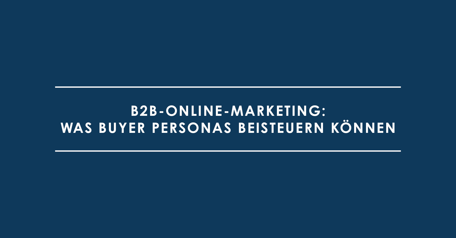 B2B-Online-Marketing: Was Buyer Personas beisteuern können