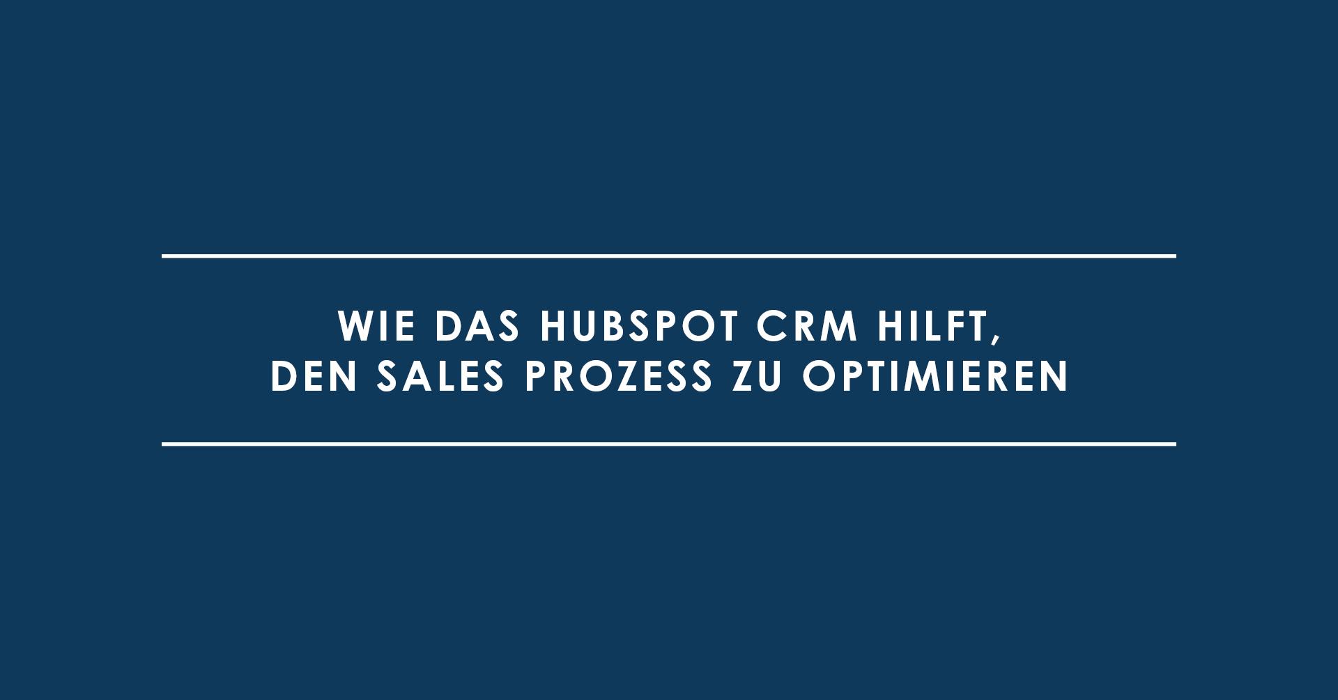 Wie das HubSpot CRM hilft, den Sales Prozess zu optimieren