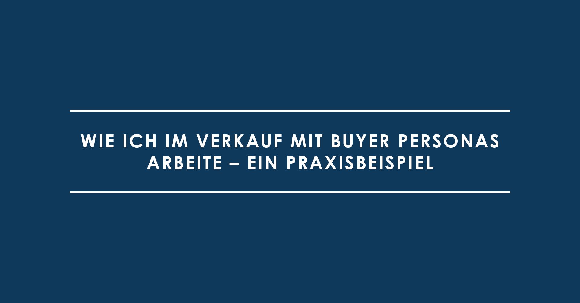 Wie ich im Verkauf mit Buyer Personas arbeite – ein Praxisbeispiel