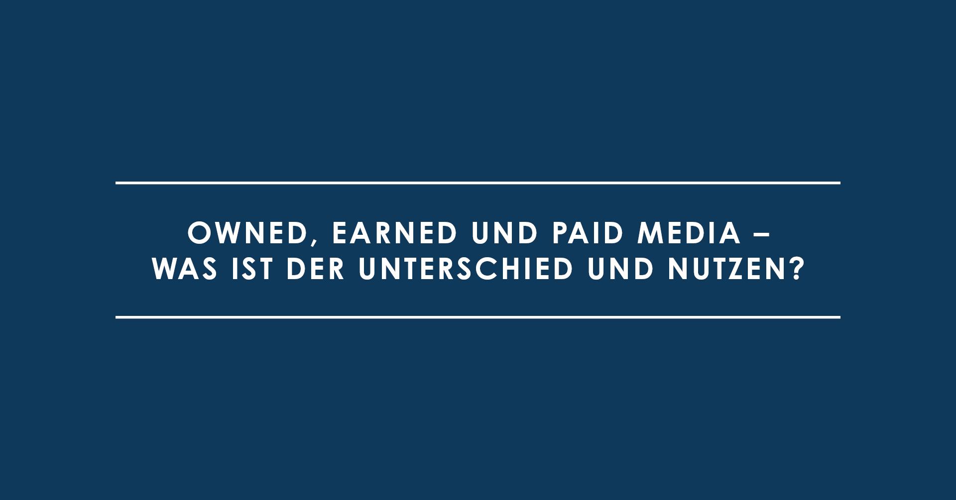Owned, Earned und Paid Media – Was ist der Unterschied und Nutzen?
