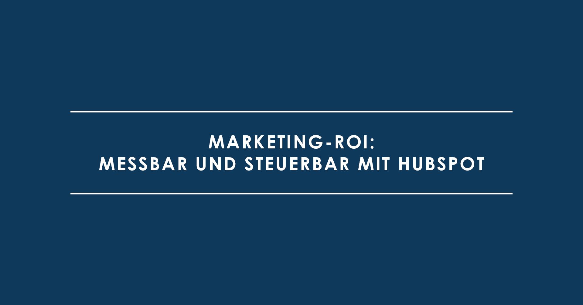 Marketing-ROI: messbar und steuerbar mit HubSpot