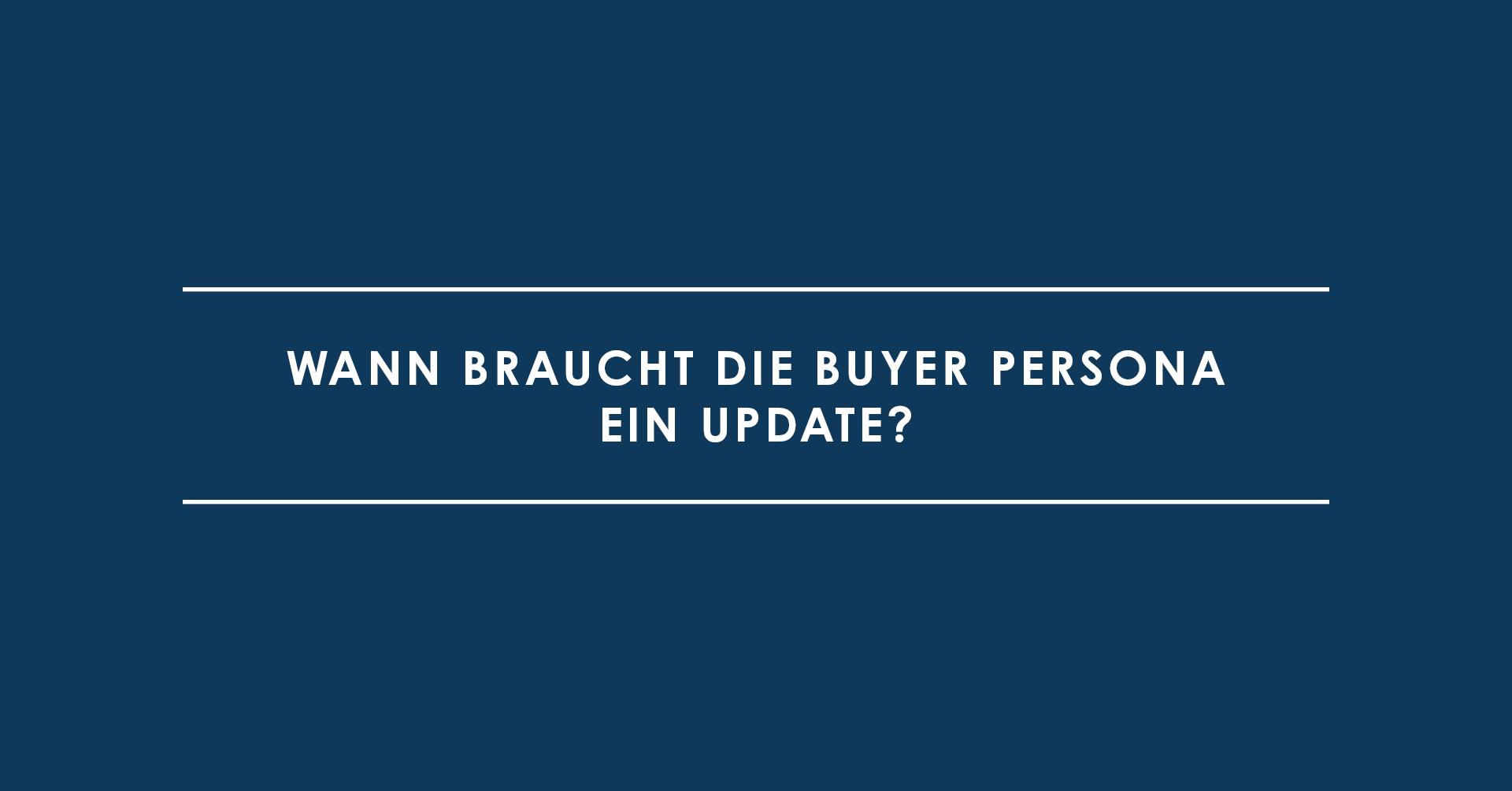 Kluges Inbound-Marketing: Wann braucht die Buyer Persona ein Update?