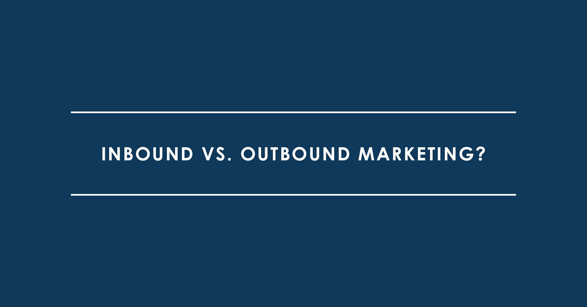 Inbound vs. Outbound Marketing? Gemeinsam stark!