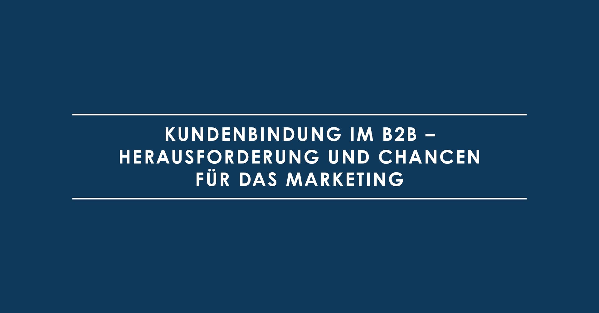 Kundenbindung im B2B – Herausforderung und Chancen für das Marketing