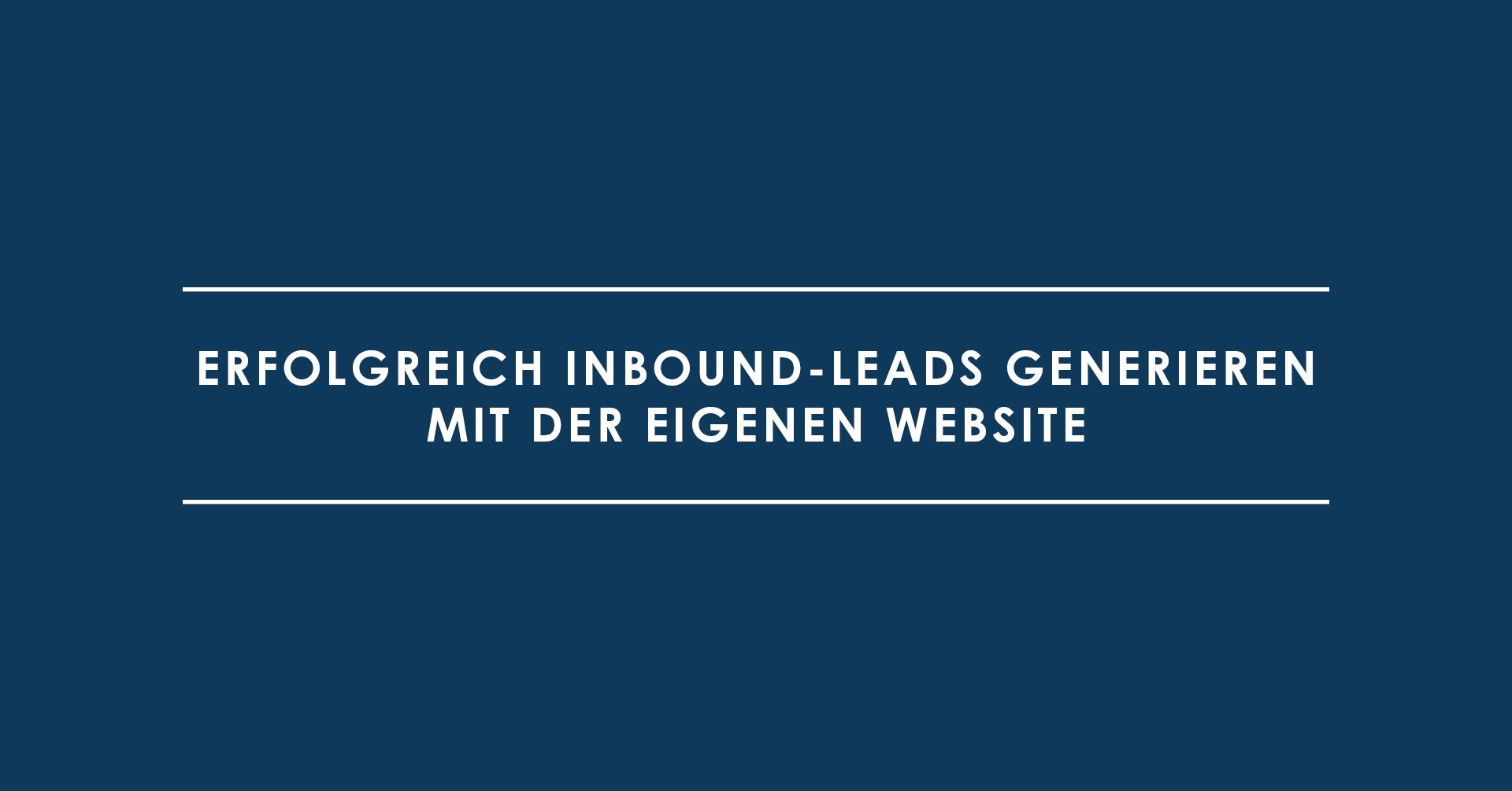 Erfolgreich Inbound-Leads generieren mit der eigenen Website