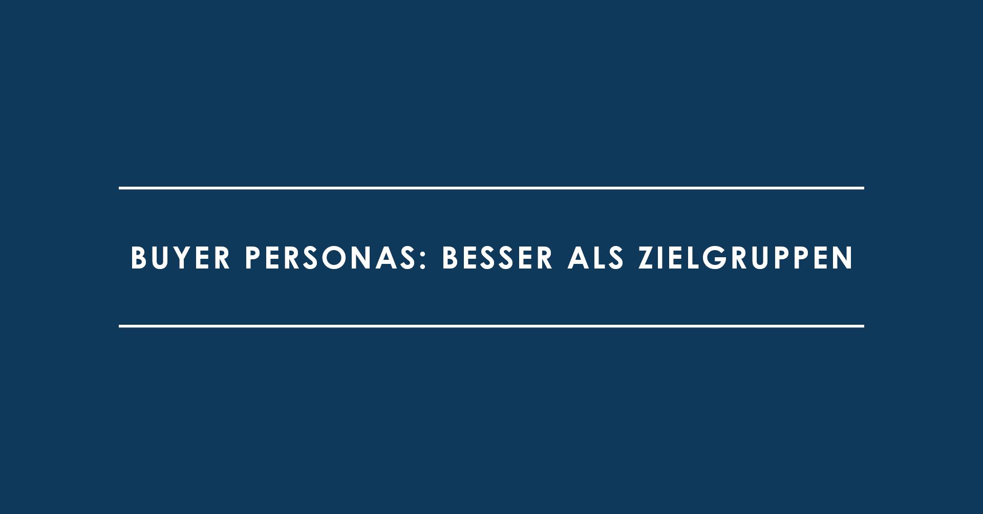 Buyer Personas: Besser als Zielgruppen