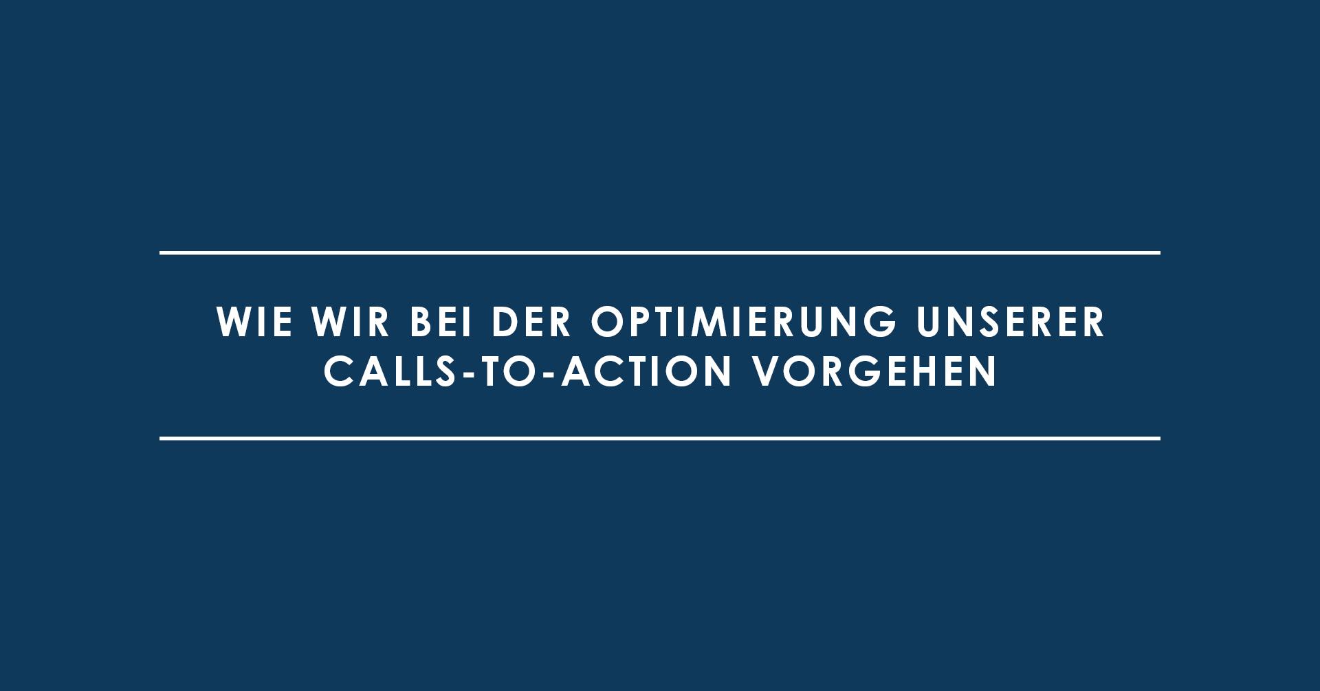 Wie wir bei der Optimierung unserer Calls-To-Action vorgehen