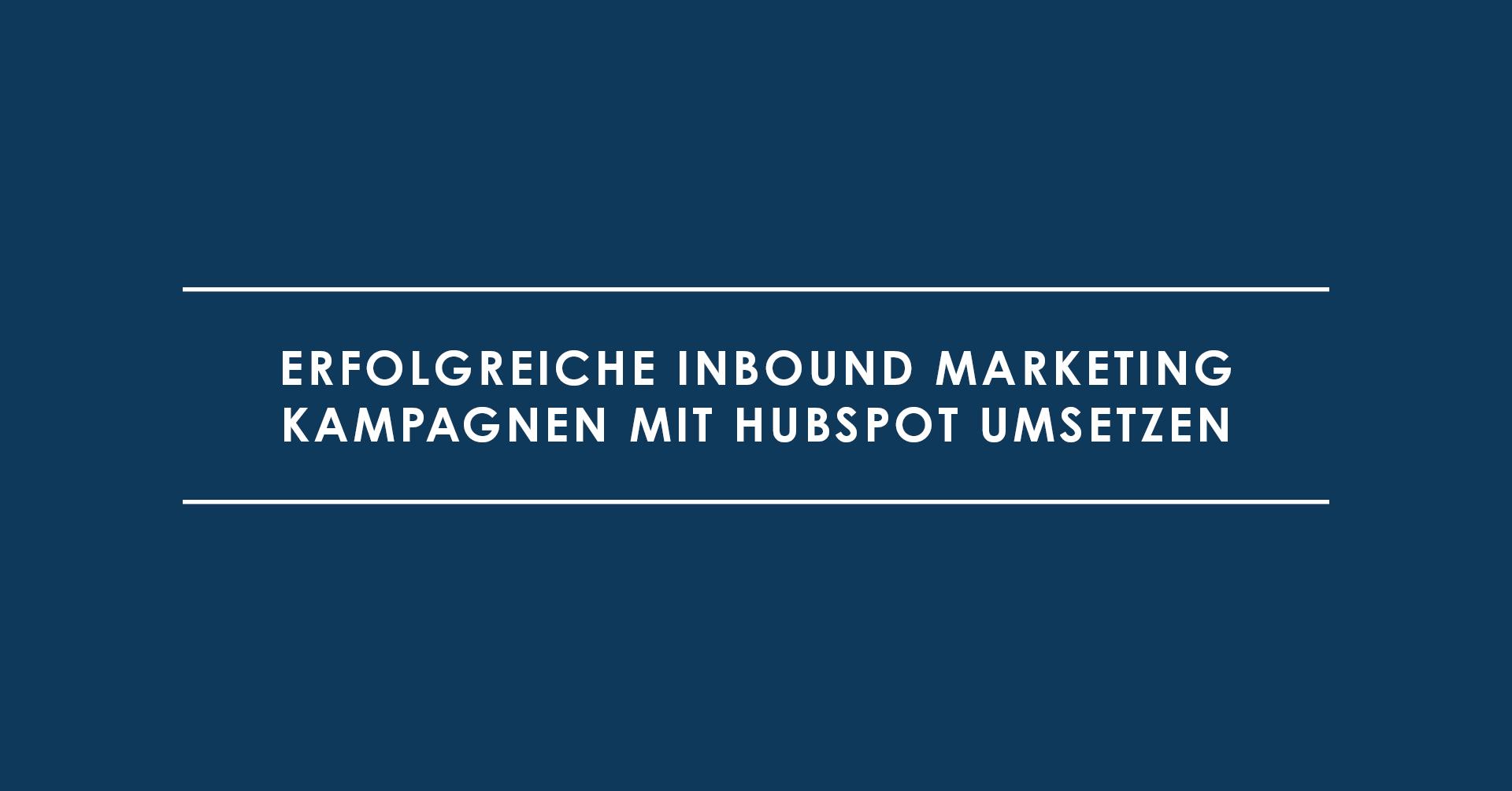 Erfolgreiche Inbound Marketing Kampagnen mit HubSpot umsetzen