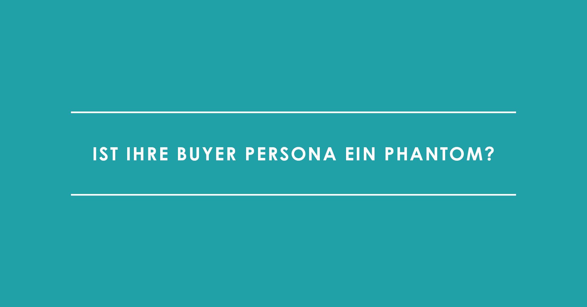 Ist Ihre Buyer Persona ein Phantom?