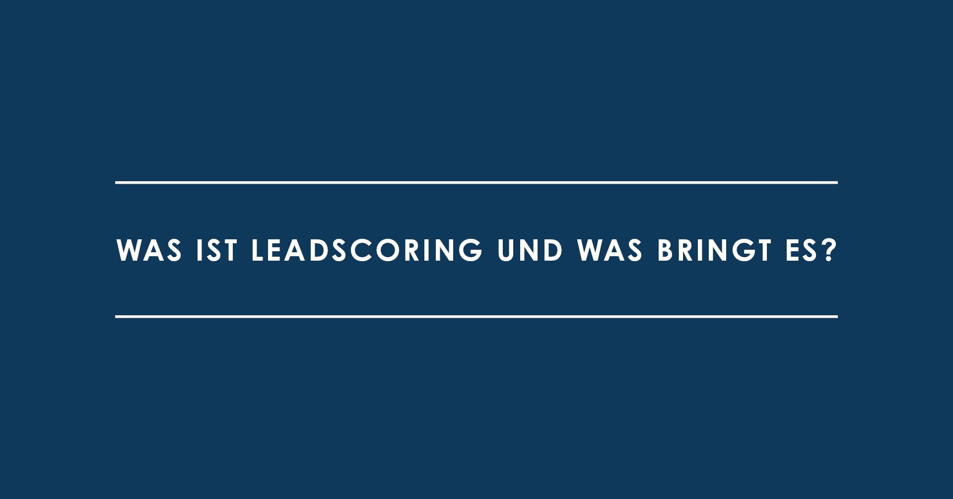 Was ist Leadscoring und was bringt es?
