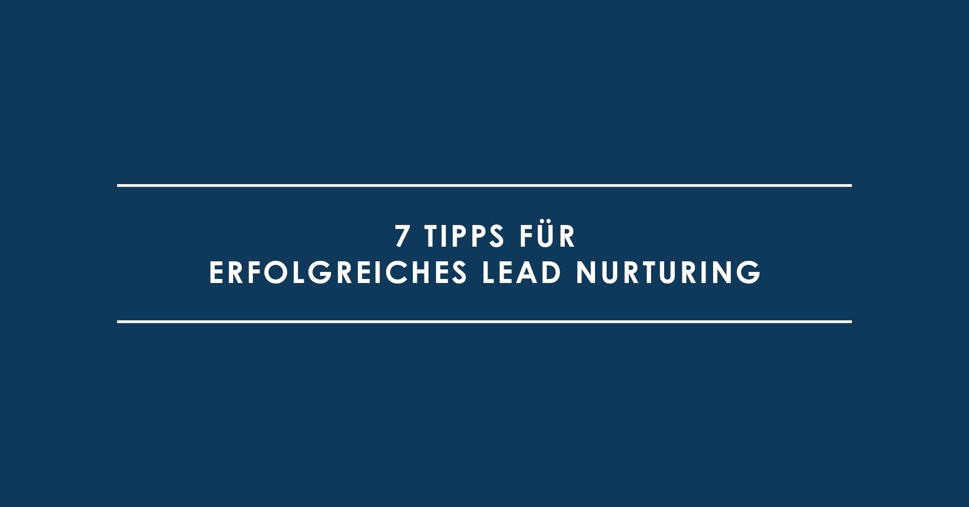 7 Tipps für erfolgreiches Lead Nurturing