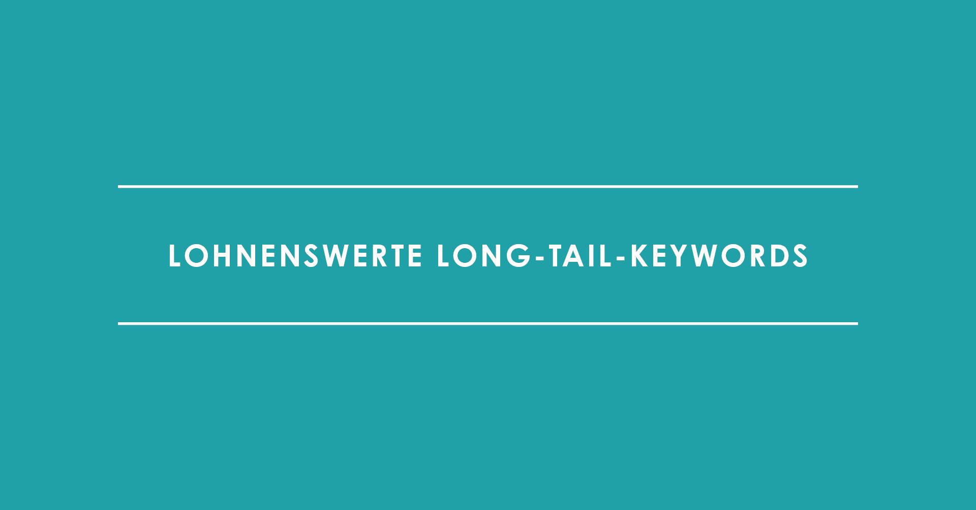 Lohnenswerte Long Tail Keywords