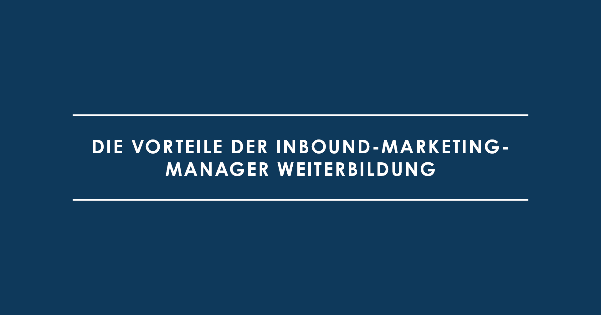 Die Vorteile der Inbound-Marketing-Manager Weiterbildung