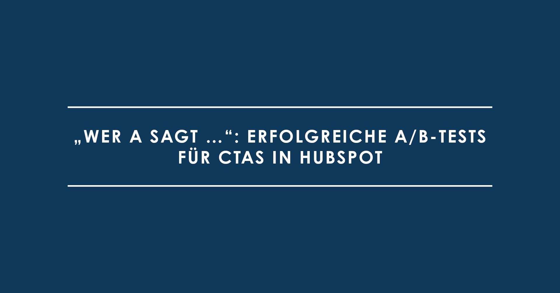 """""""Wer A sagt …"""": erfolgreiche A/B-Tests für CTAs in HubSpot"""