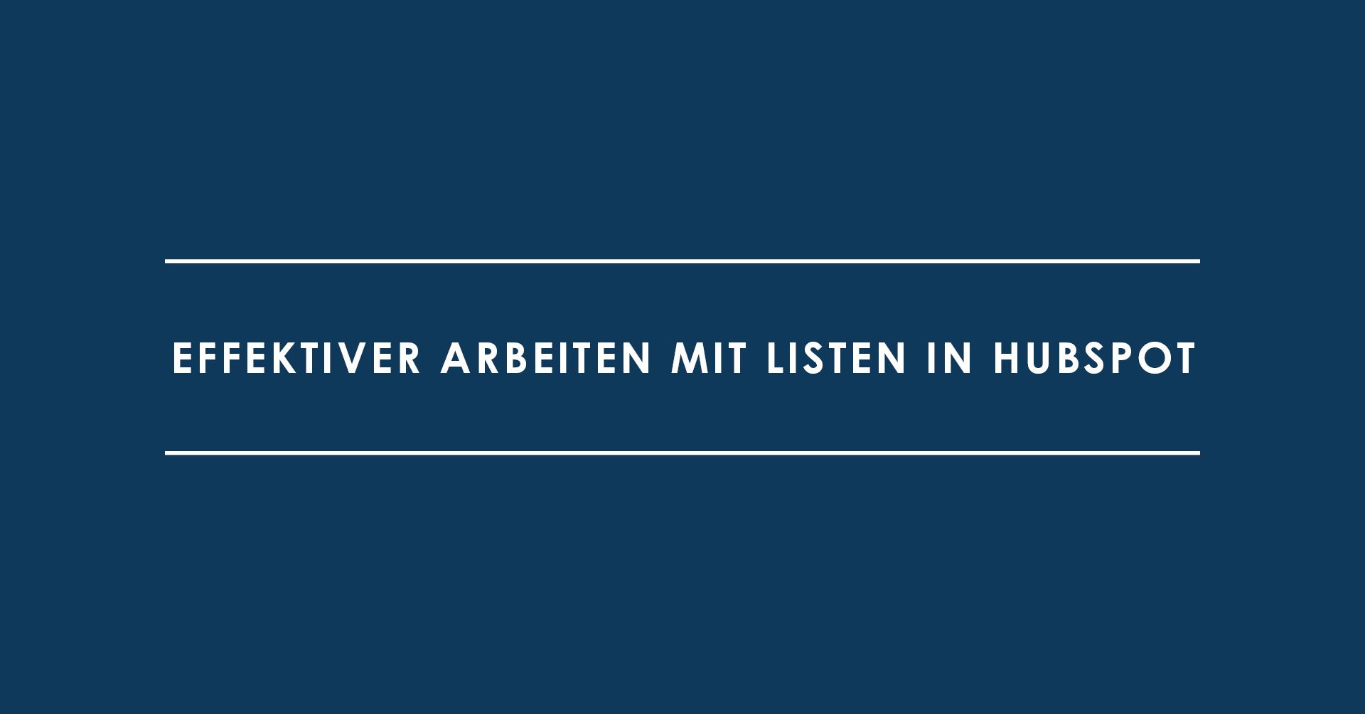 Effektiver Arbeiten mit Listen in HubSpot