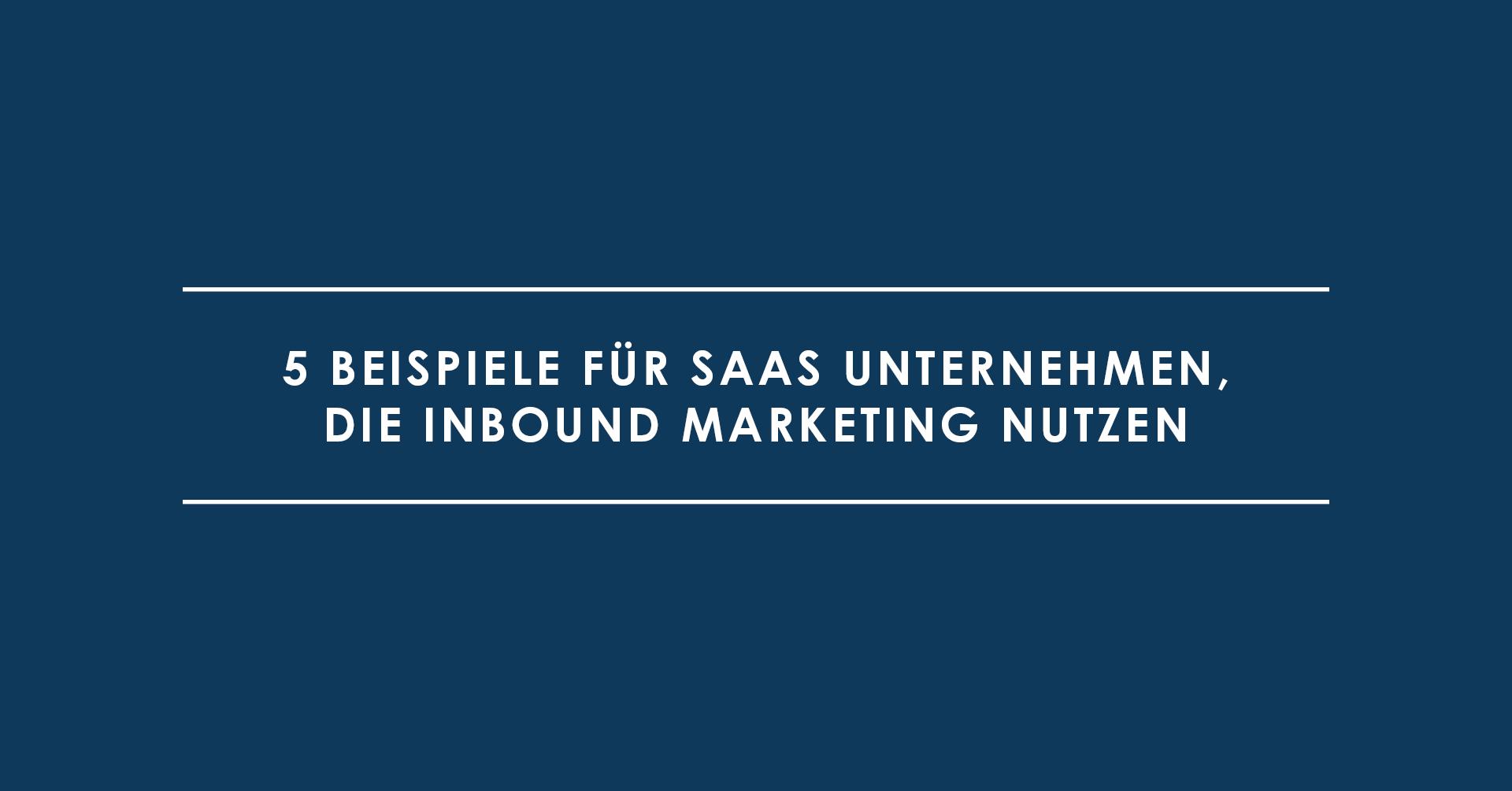 5 Beispiele für SaaS Unternehmen, die Inbound Marketing nutzen