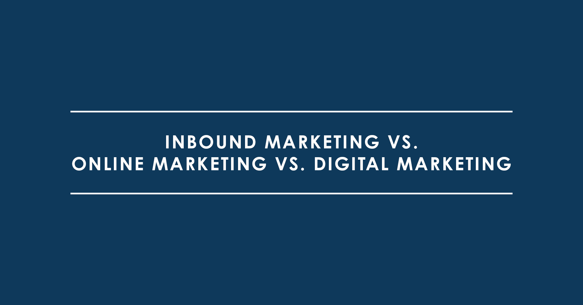 Inbound Marketing vs. Online Marketing vs. Digital Marketing